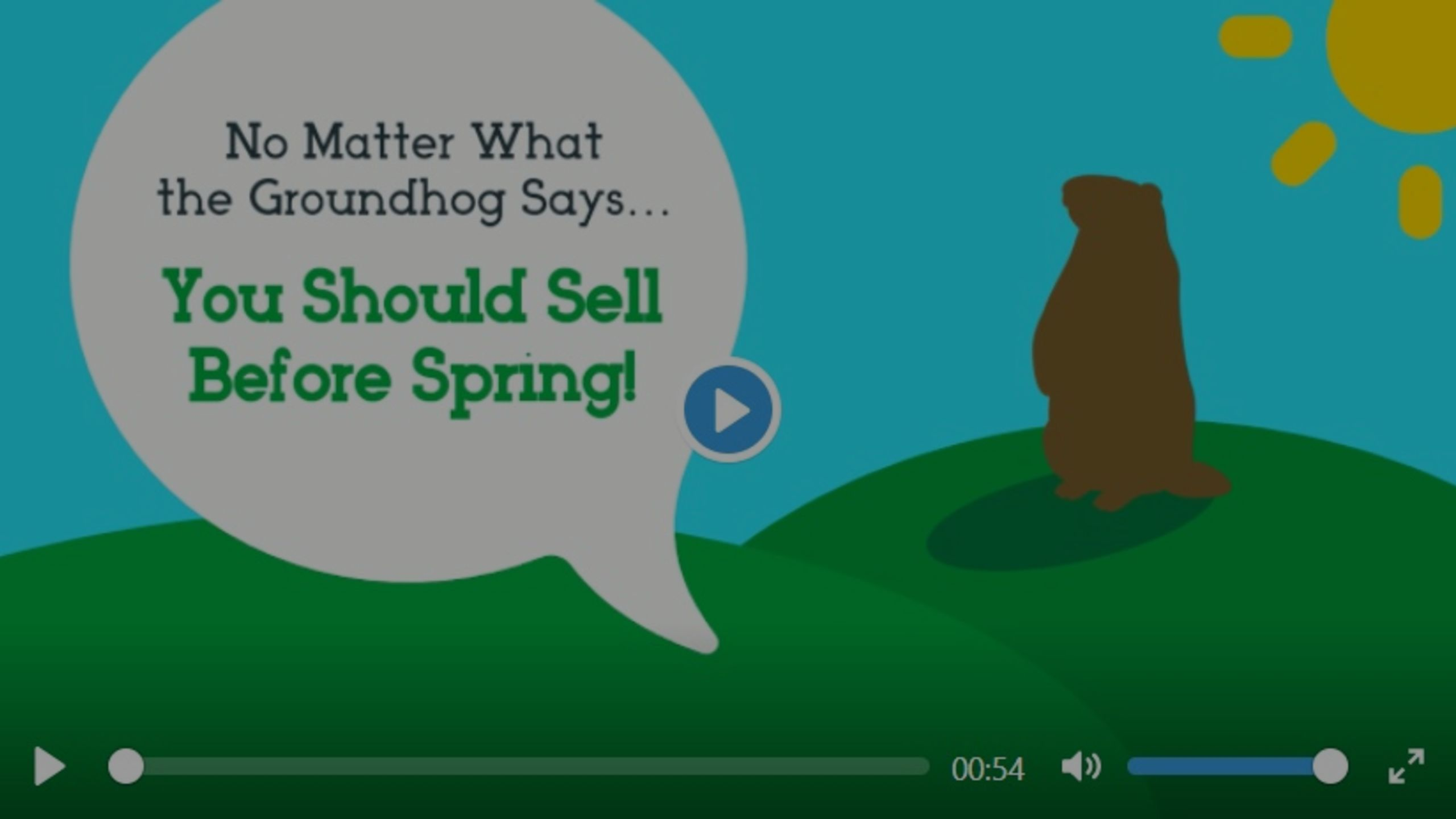 No Matter What the Groundhog Says… You Should Sell Before