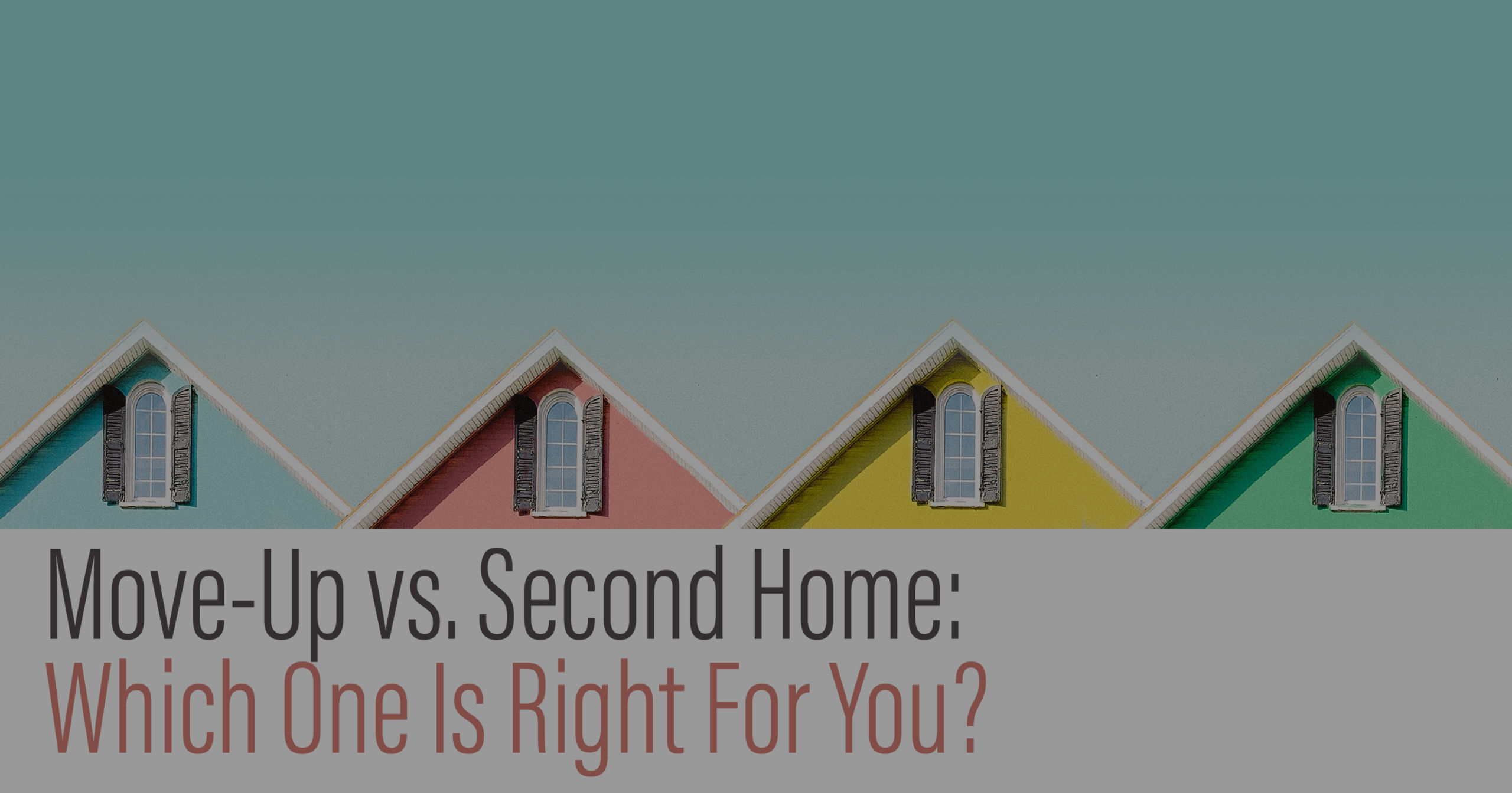 Move-up vs Second Home