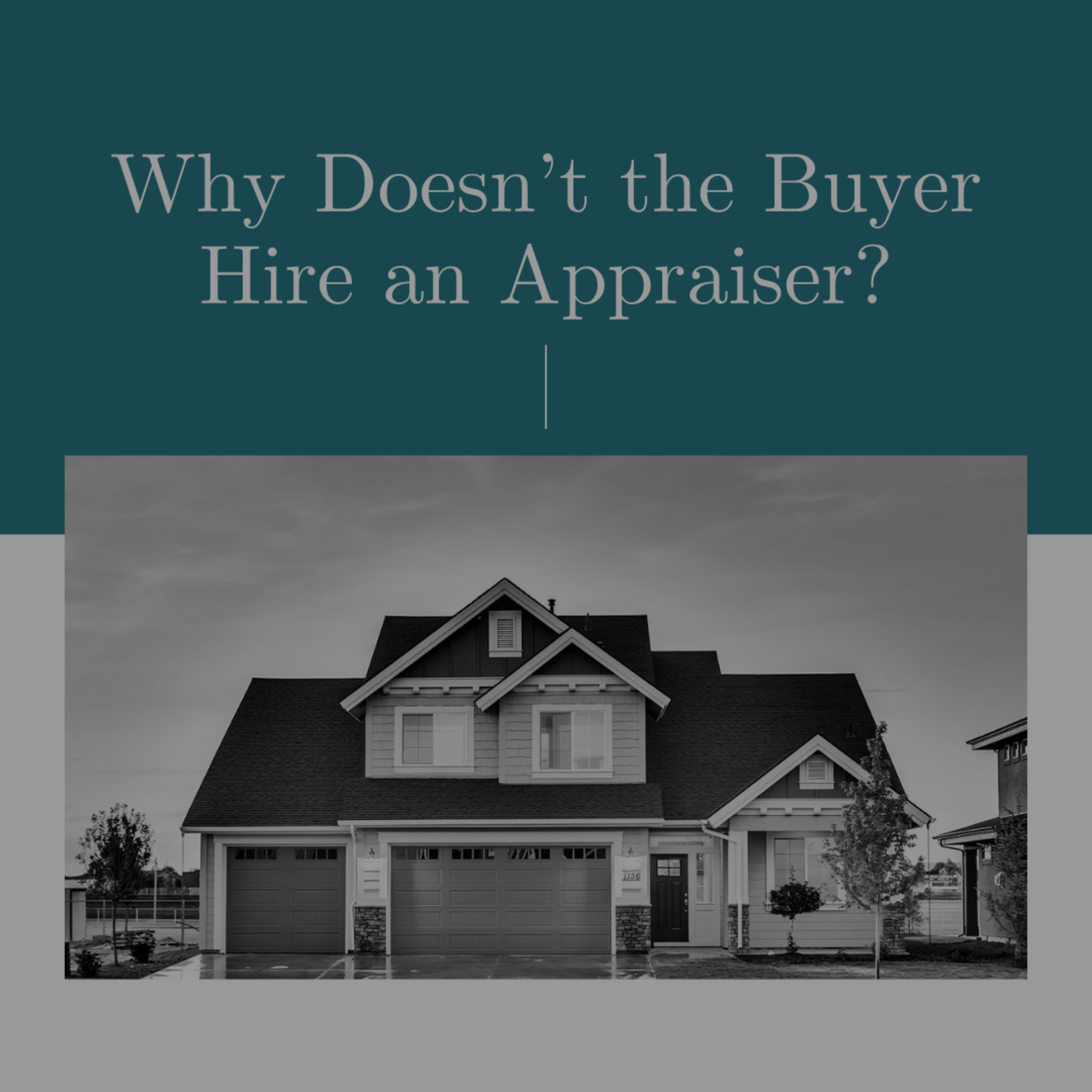 Why Doesn't the Buyer Hire an Appraiser?