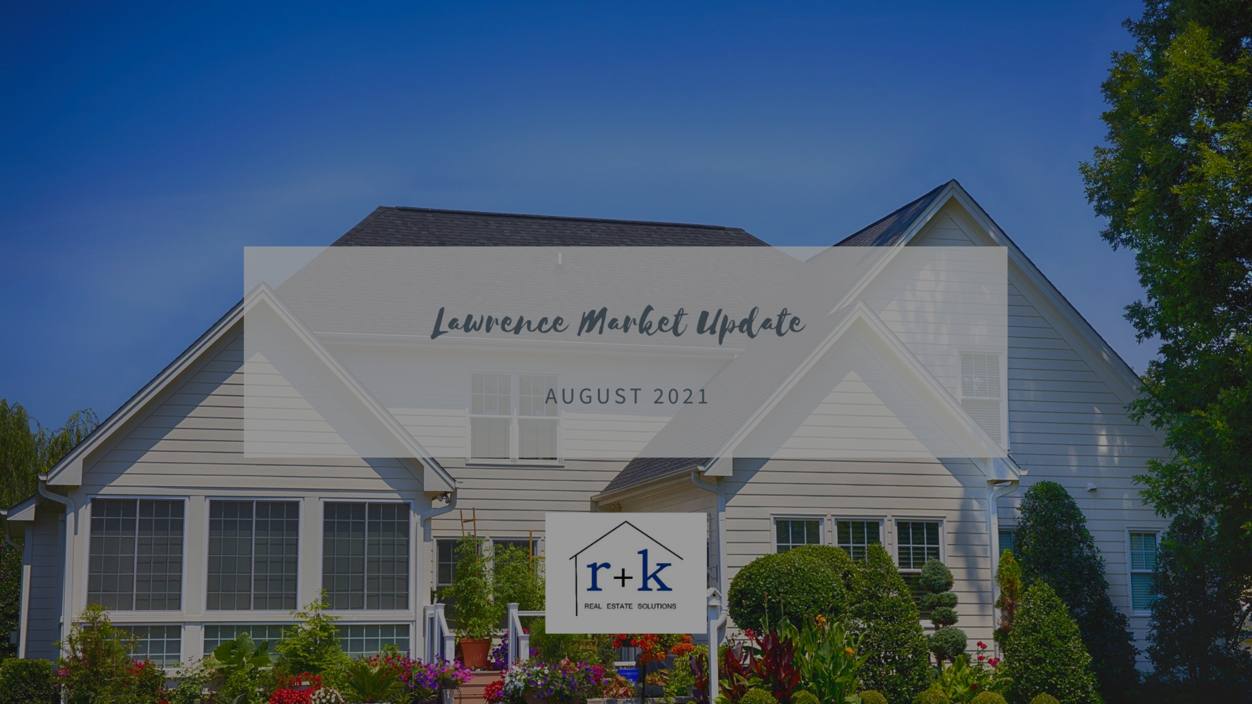 Lawrence Real Estate Market Update August 2021