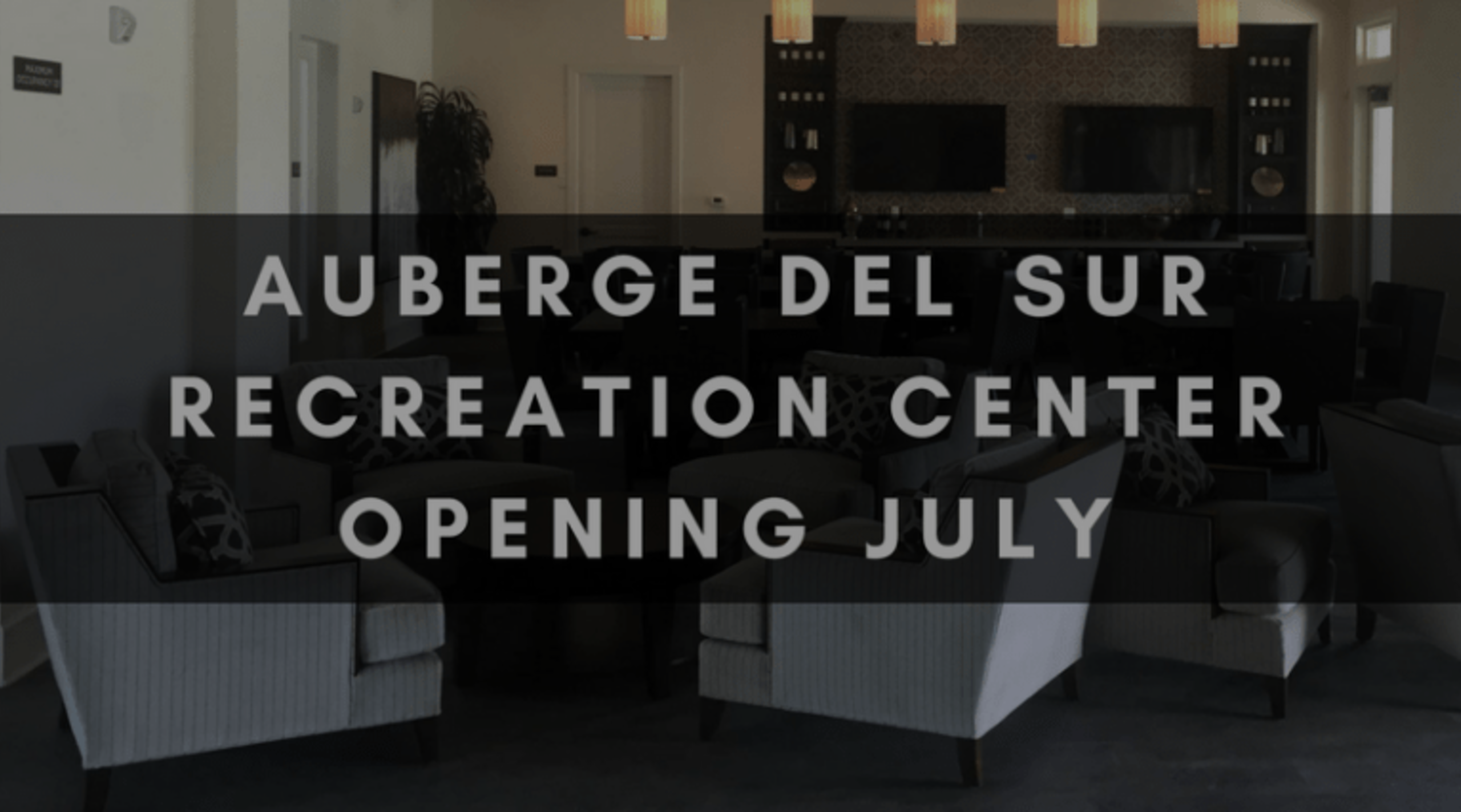 AUBERGE DEL SUR | RECREATION CENTER OPENING JULY