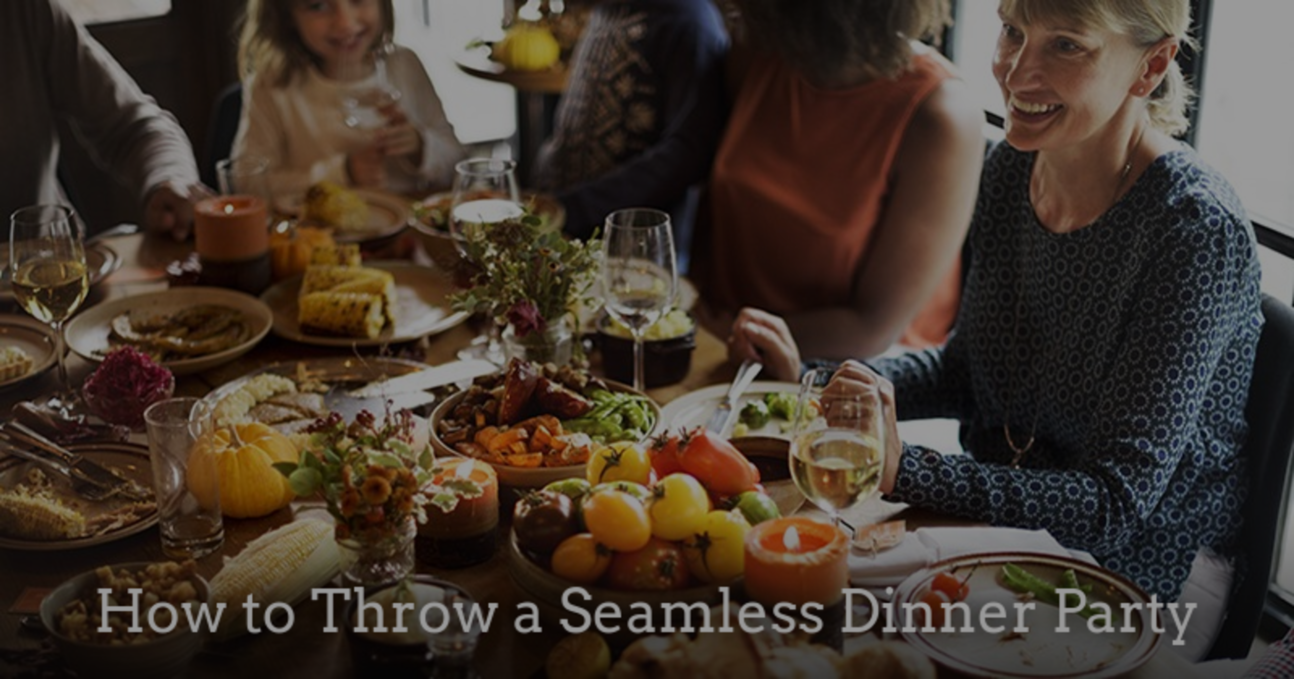 How to Throw a Seamless Dinner Party