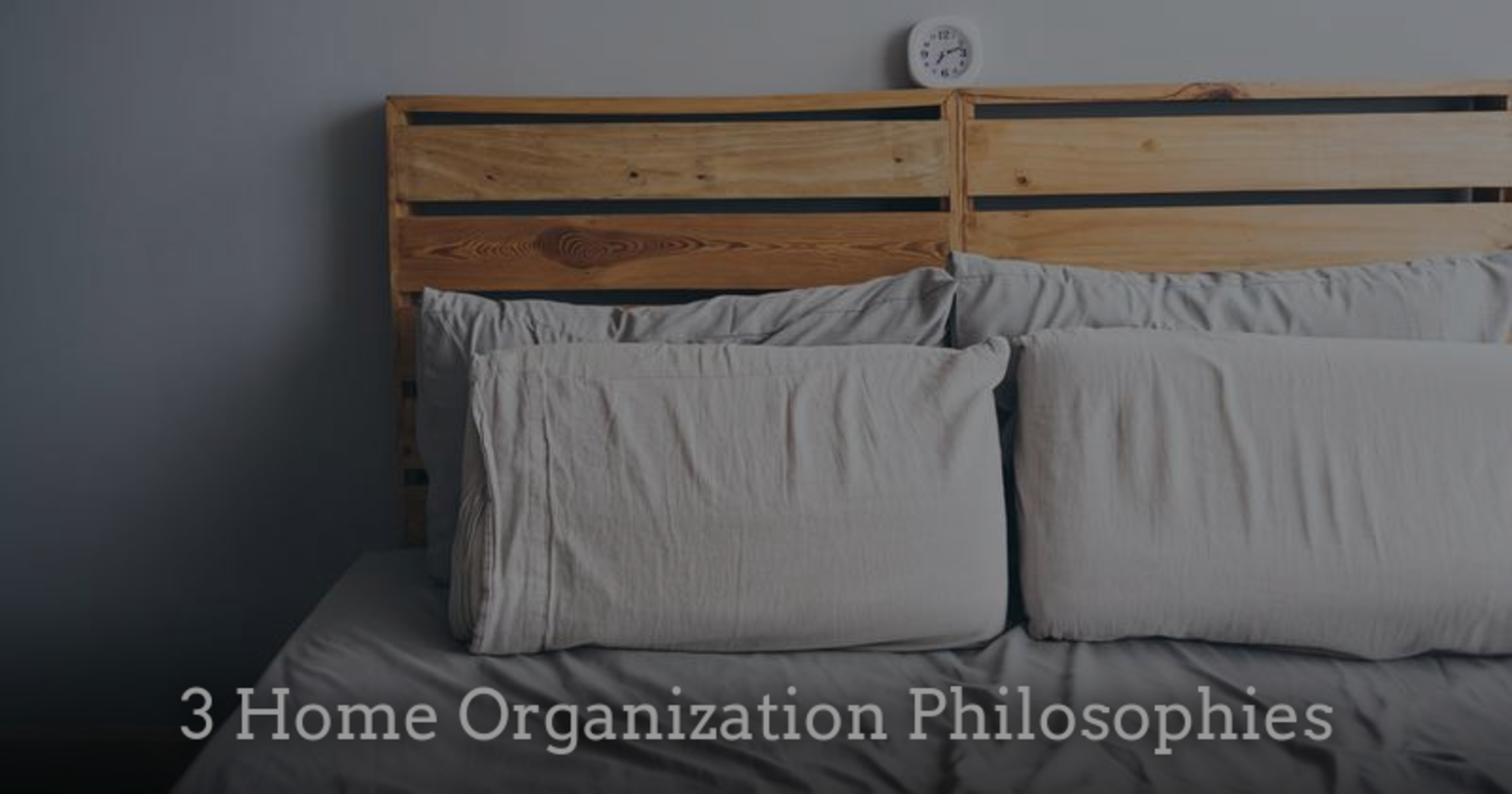3 Home Organization Philosophies