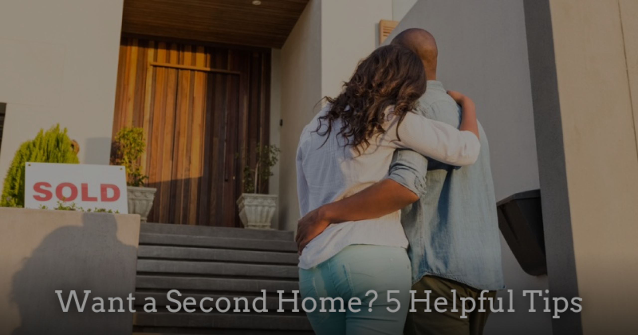 Want a second home? 5 Helpful Tips.