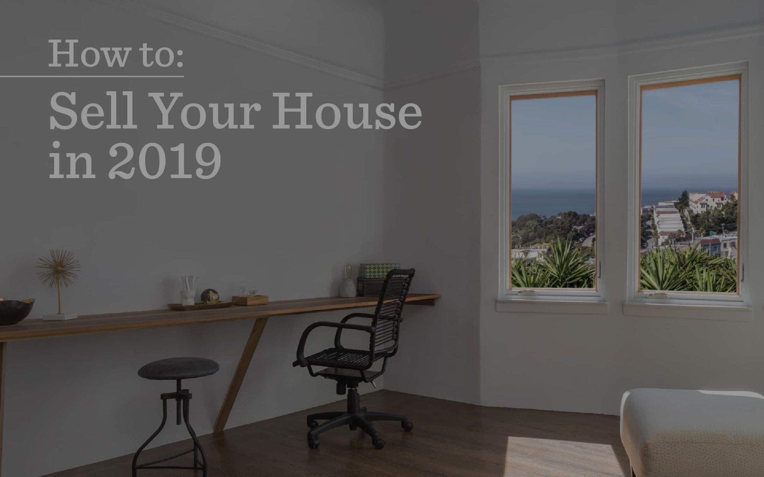 How to Sell Your Home in 2019