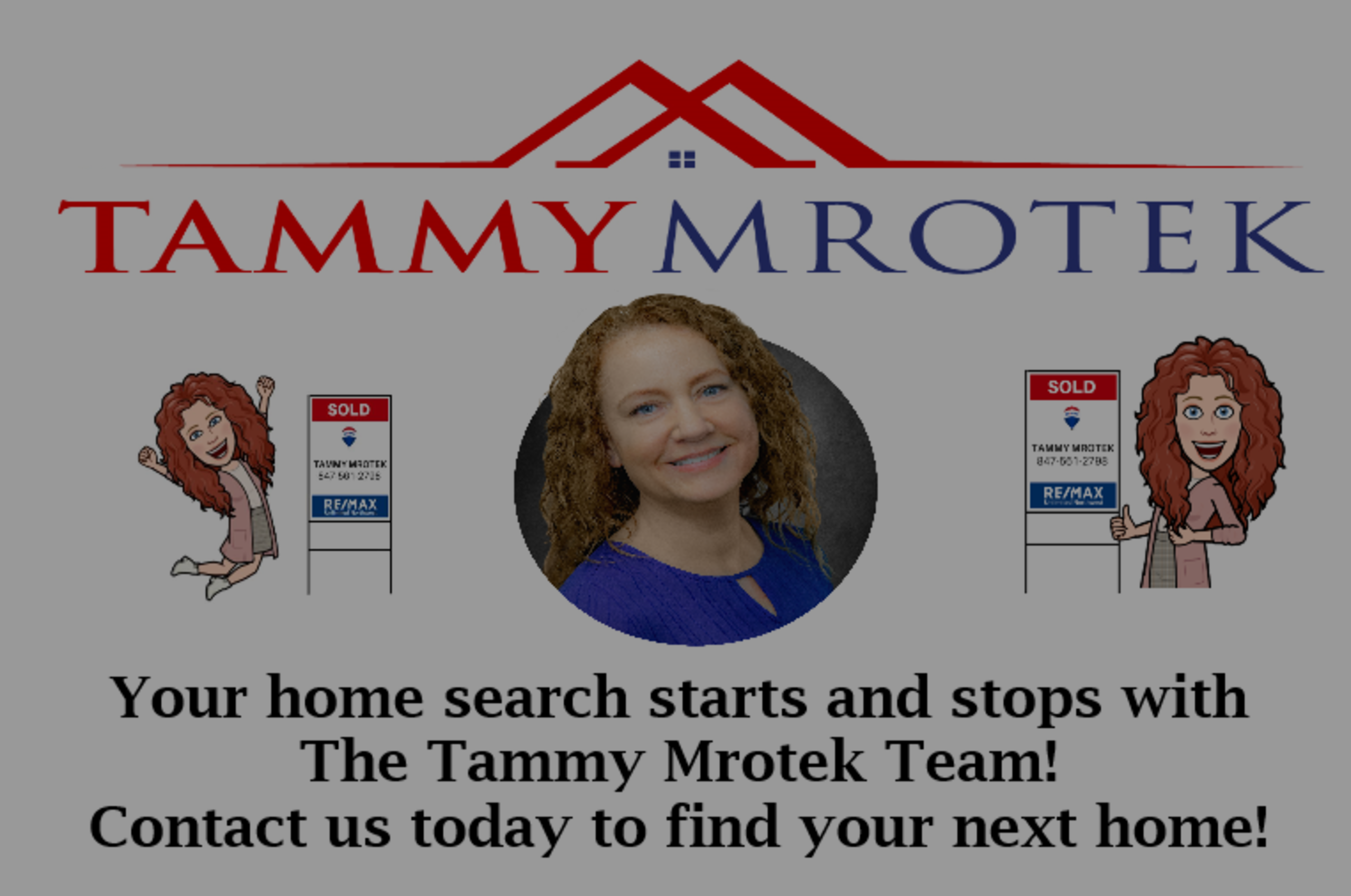 Your Home Search Starts and Stops With The Tammy Mrotek Team!
