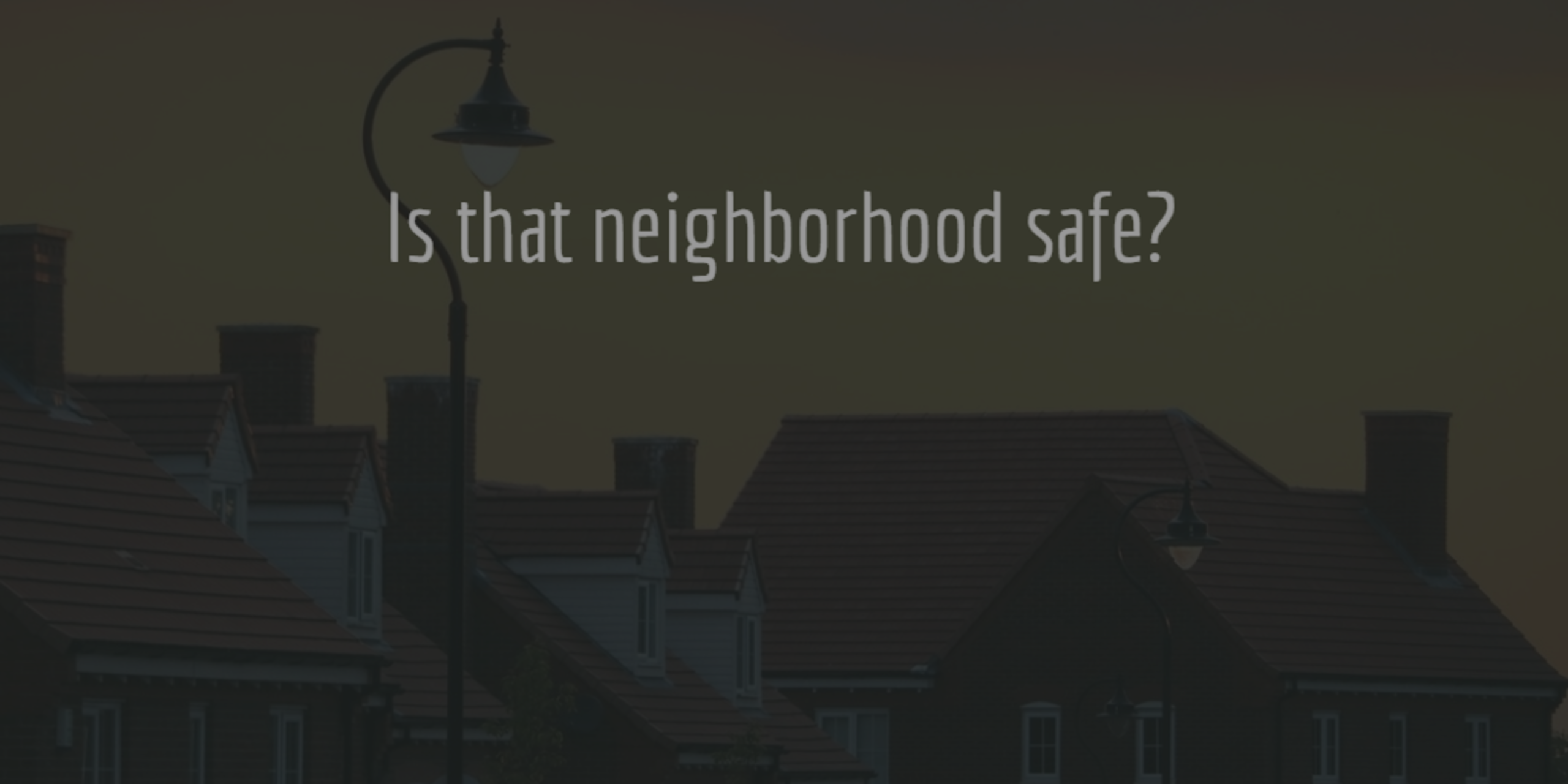 How Safe is the Neighborhood?