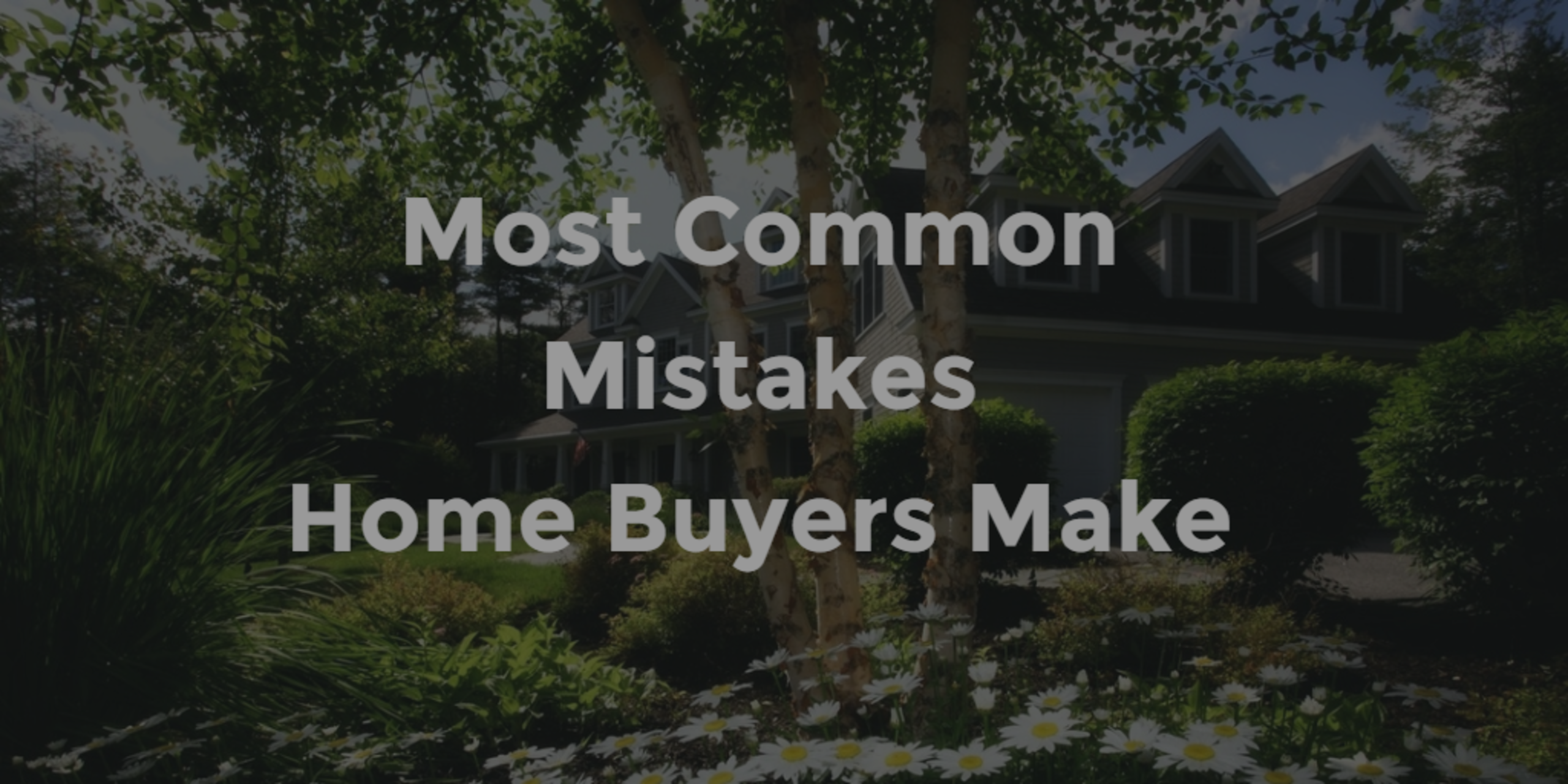Most Common Mistakes Home Buyers Make