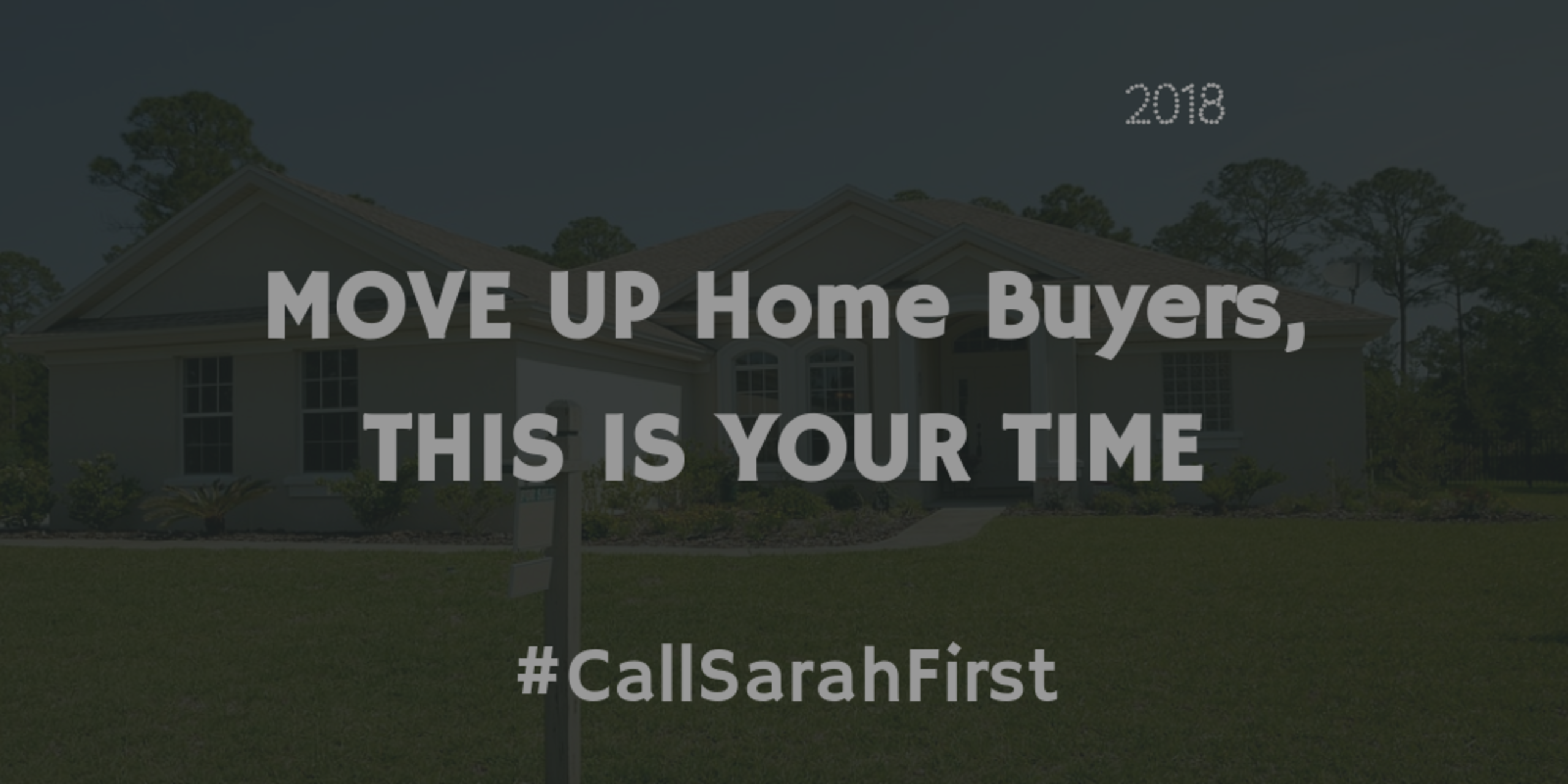 MOVE UP Home Buyers, THIS IS YOUR TIME