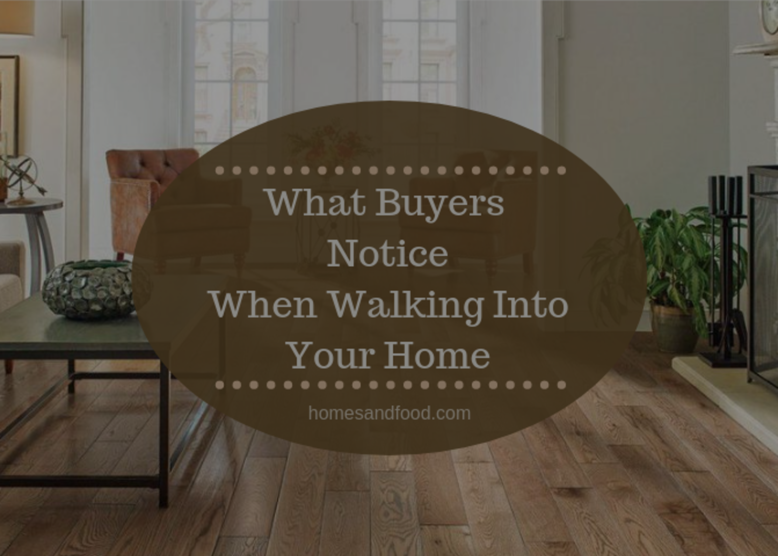 What Buyers Notice When Walking Into Your Home