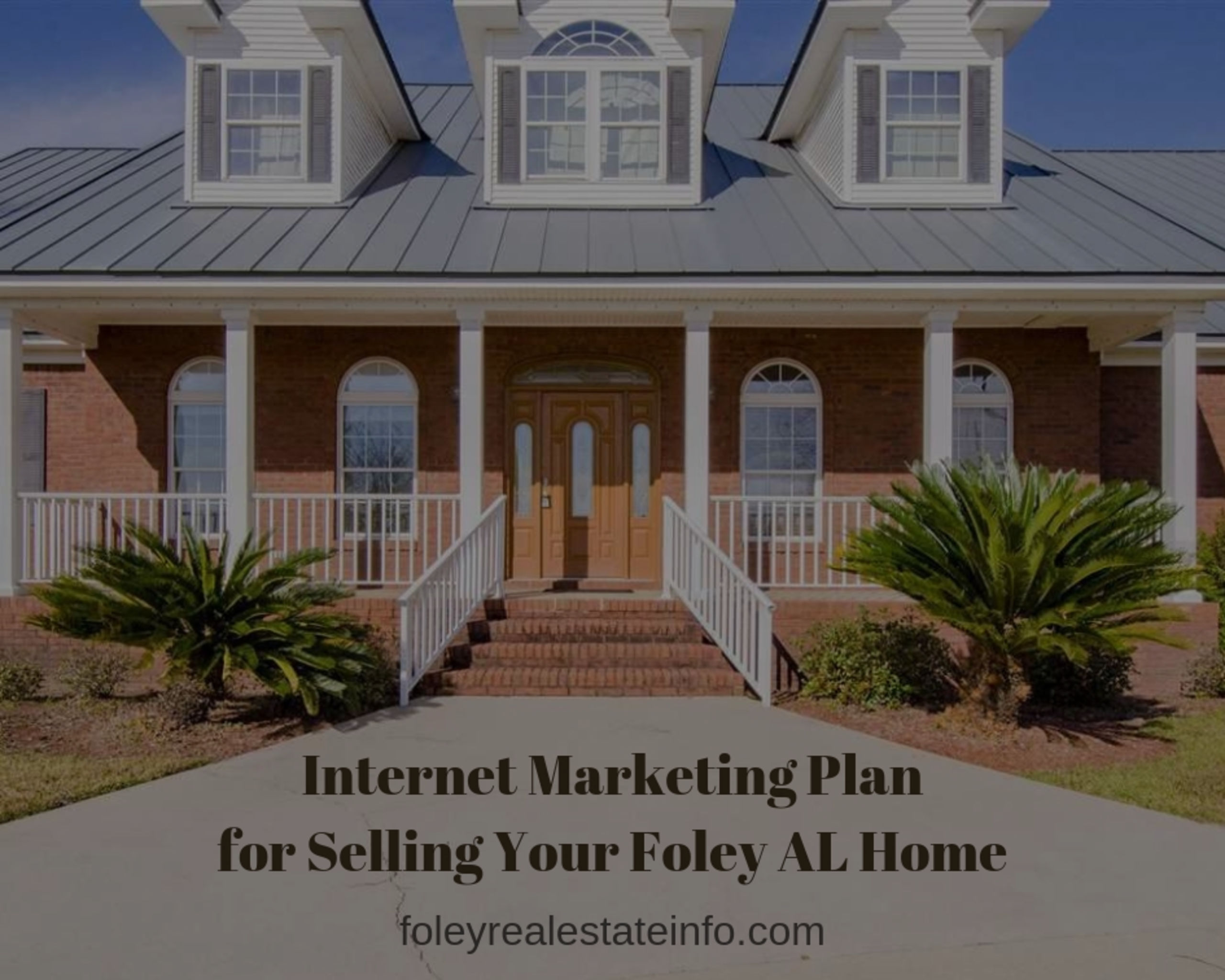 Selling Homes in Foley – Internet Marketing Plan