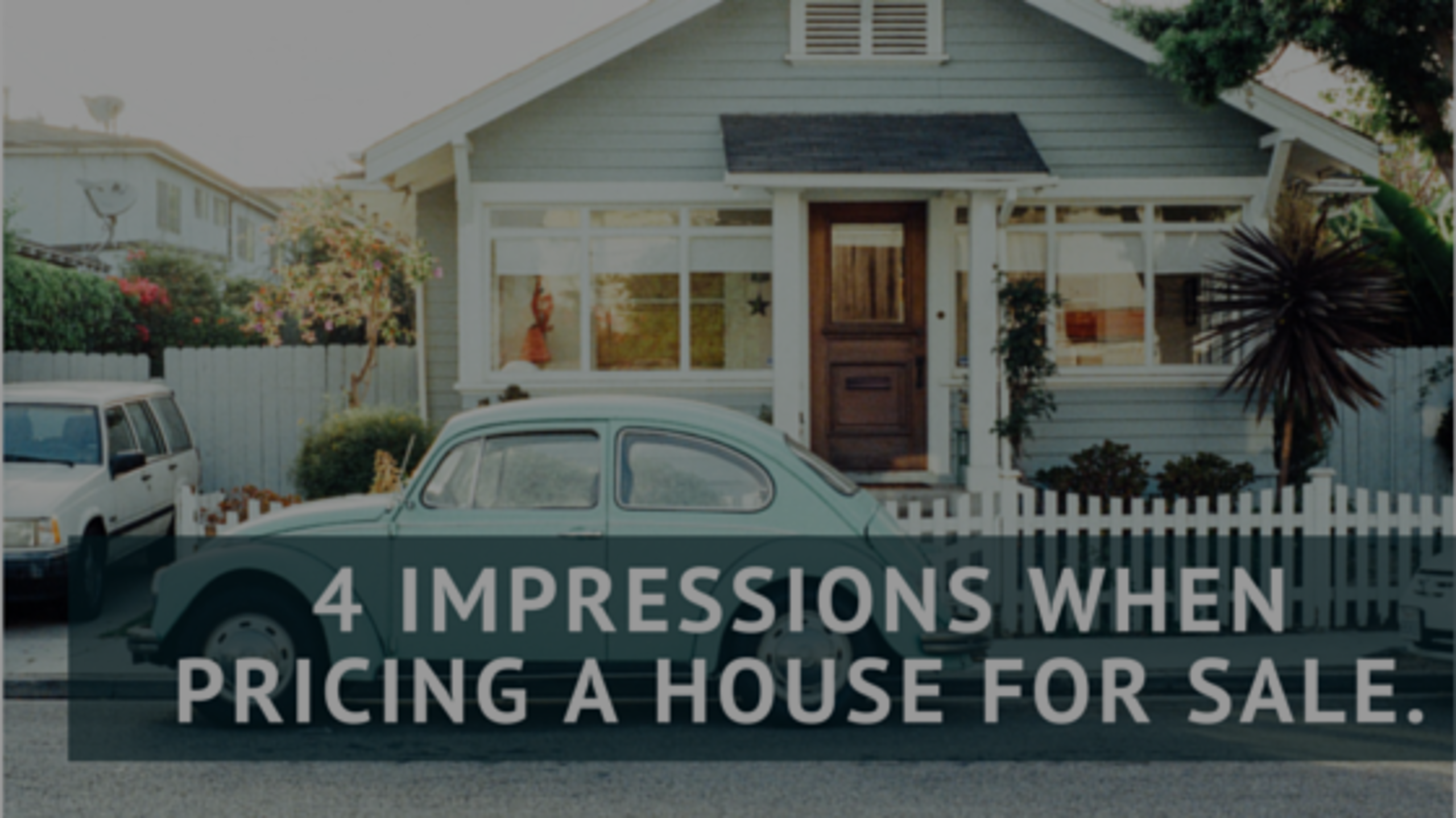 4 Impressions when pricing a house for sale