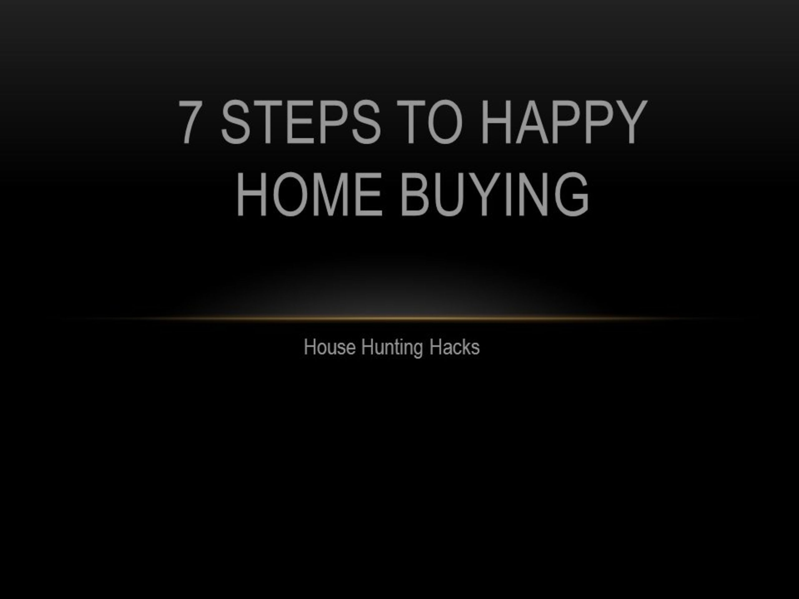 7 Steps To Happy Home Buying–Home Buying Hacks