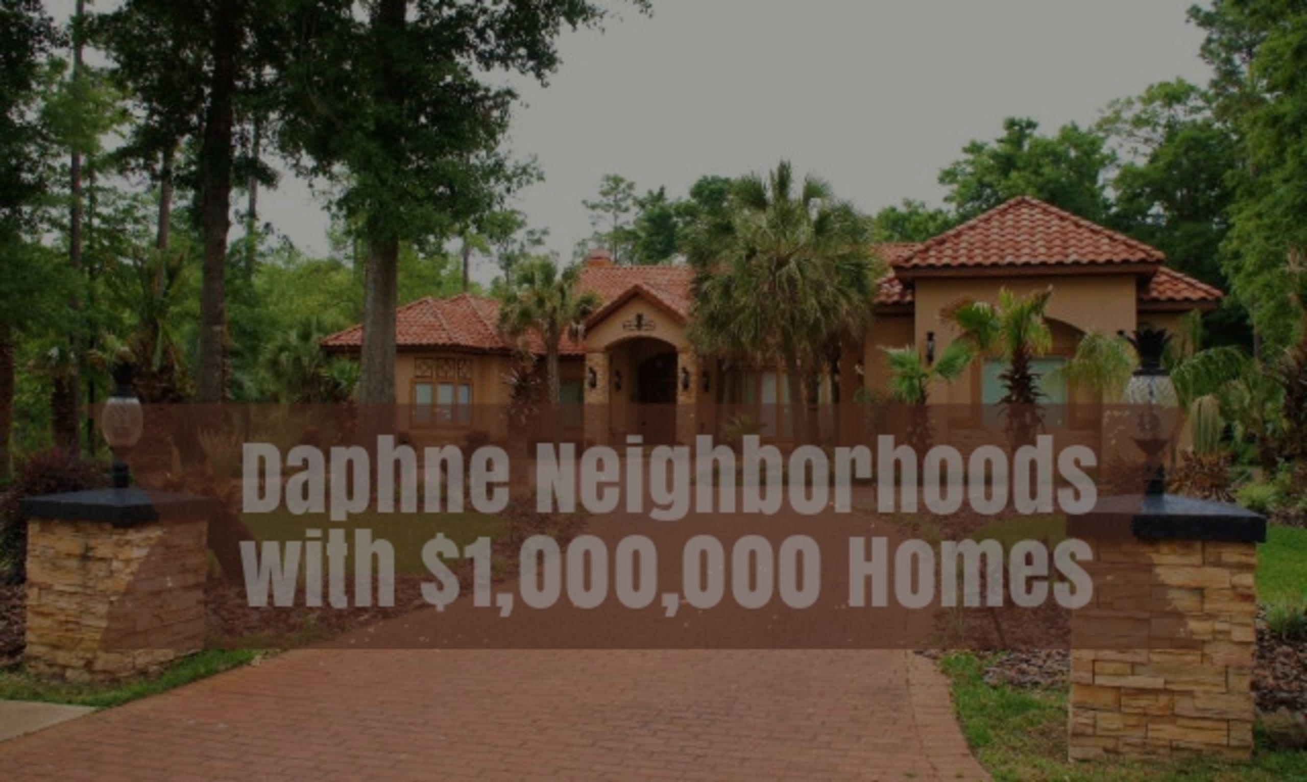 Daphne Neighborhoods with $1,000,000 Homes