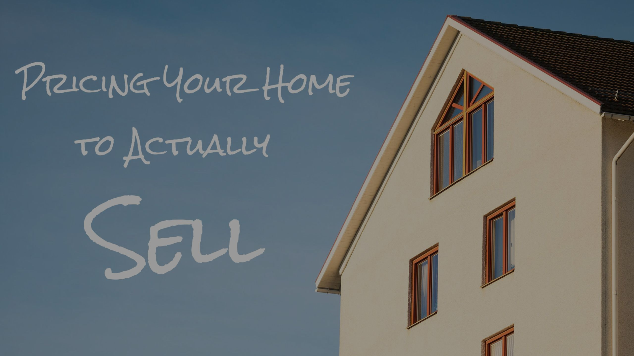 Pricing Your Home to Actually Sell