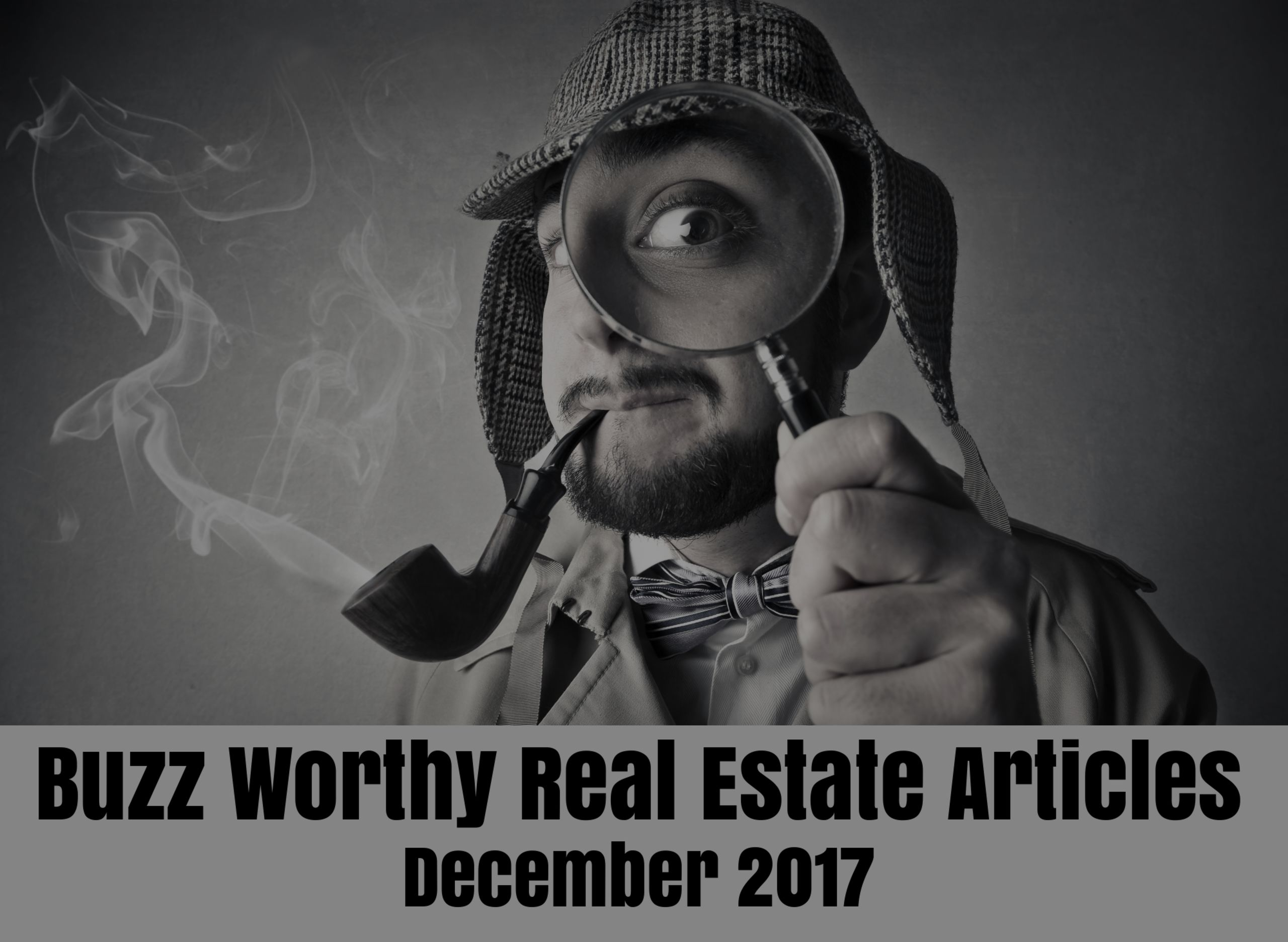Buzz Worthy Real Estate Articles – December 2017