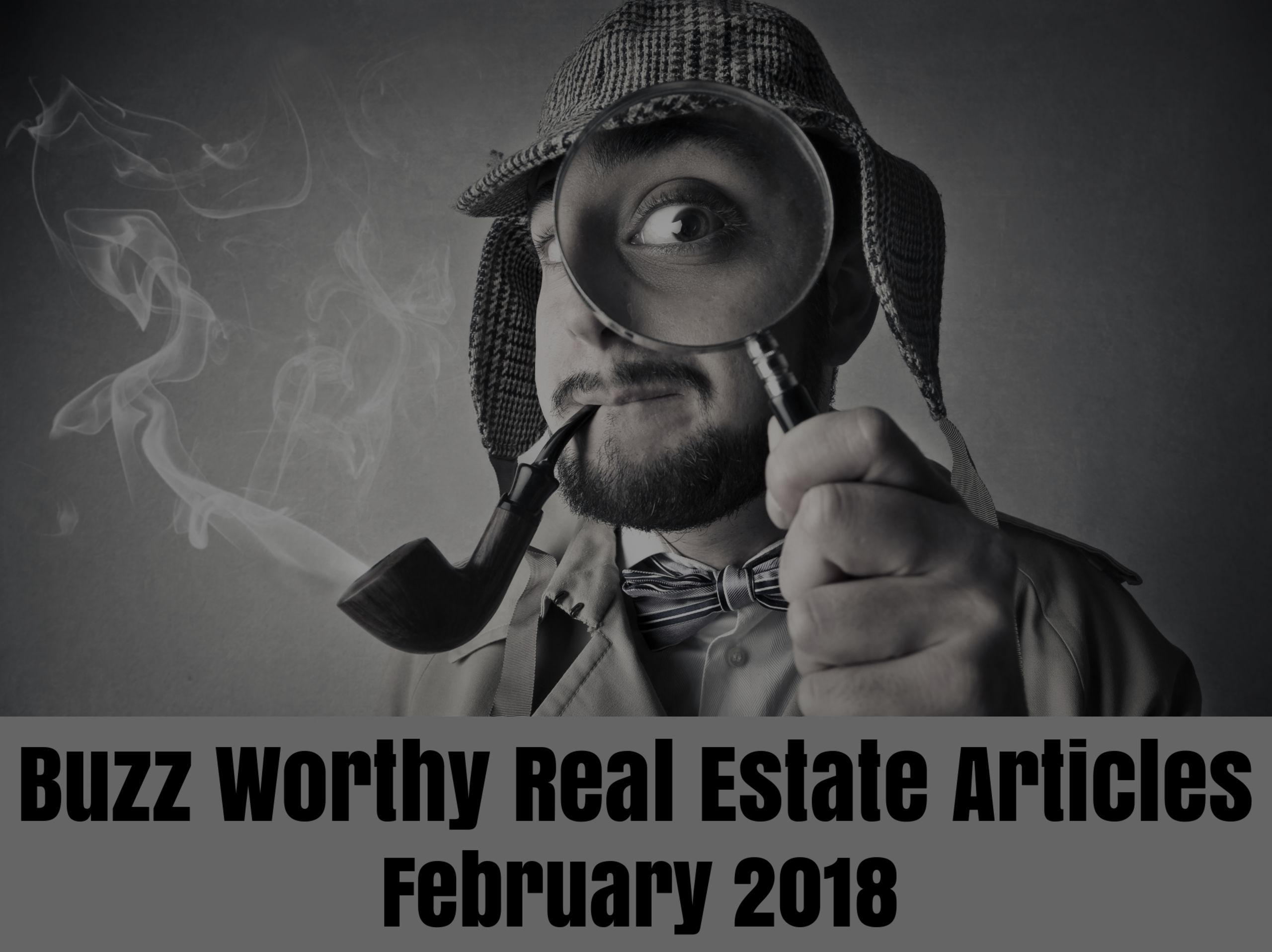 Buzz Worthy Real Estate Articles – February 2018