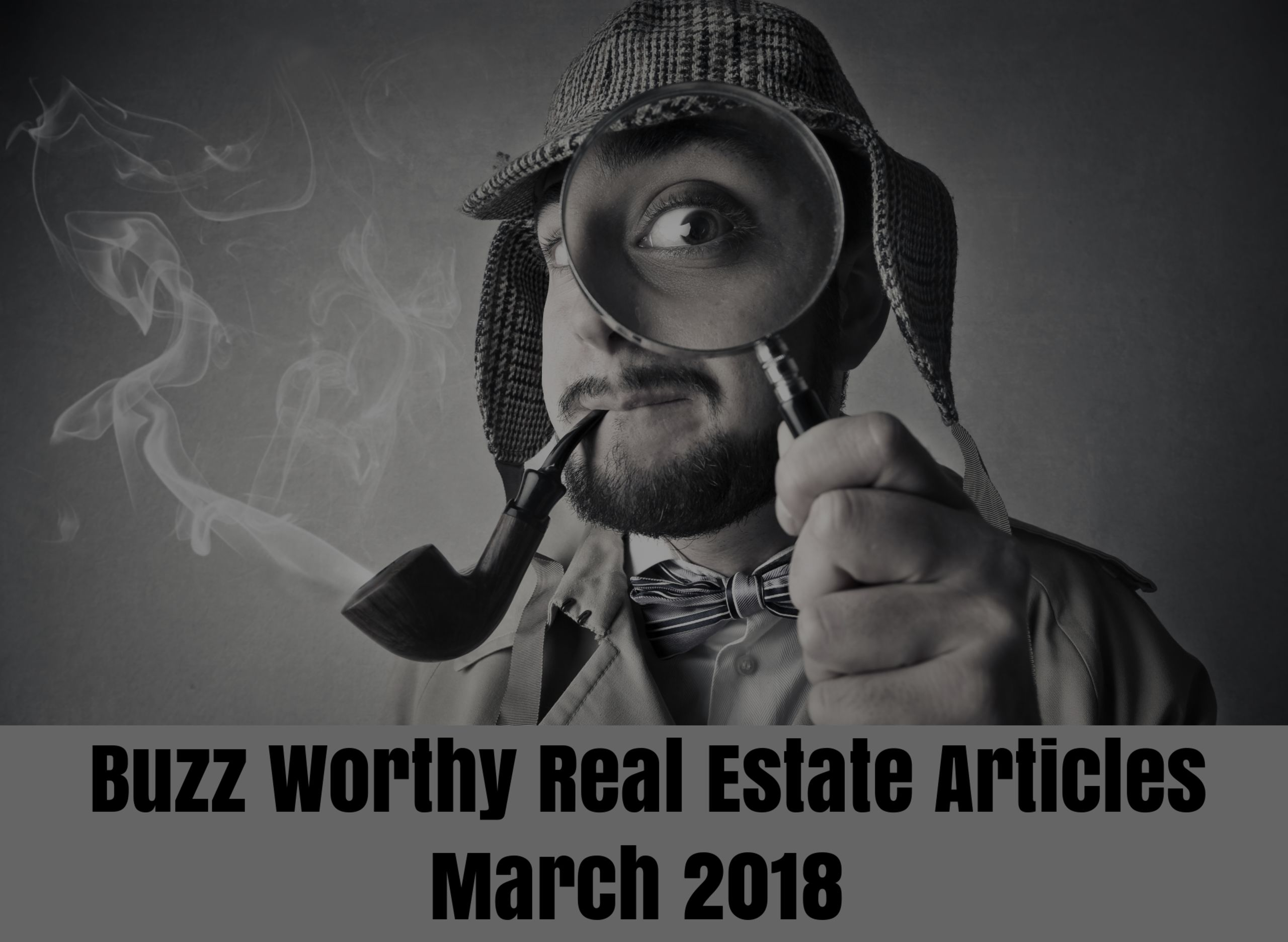 Buzz Worthy Real Estate Articles – March 2018