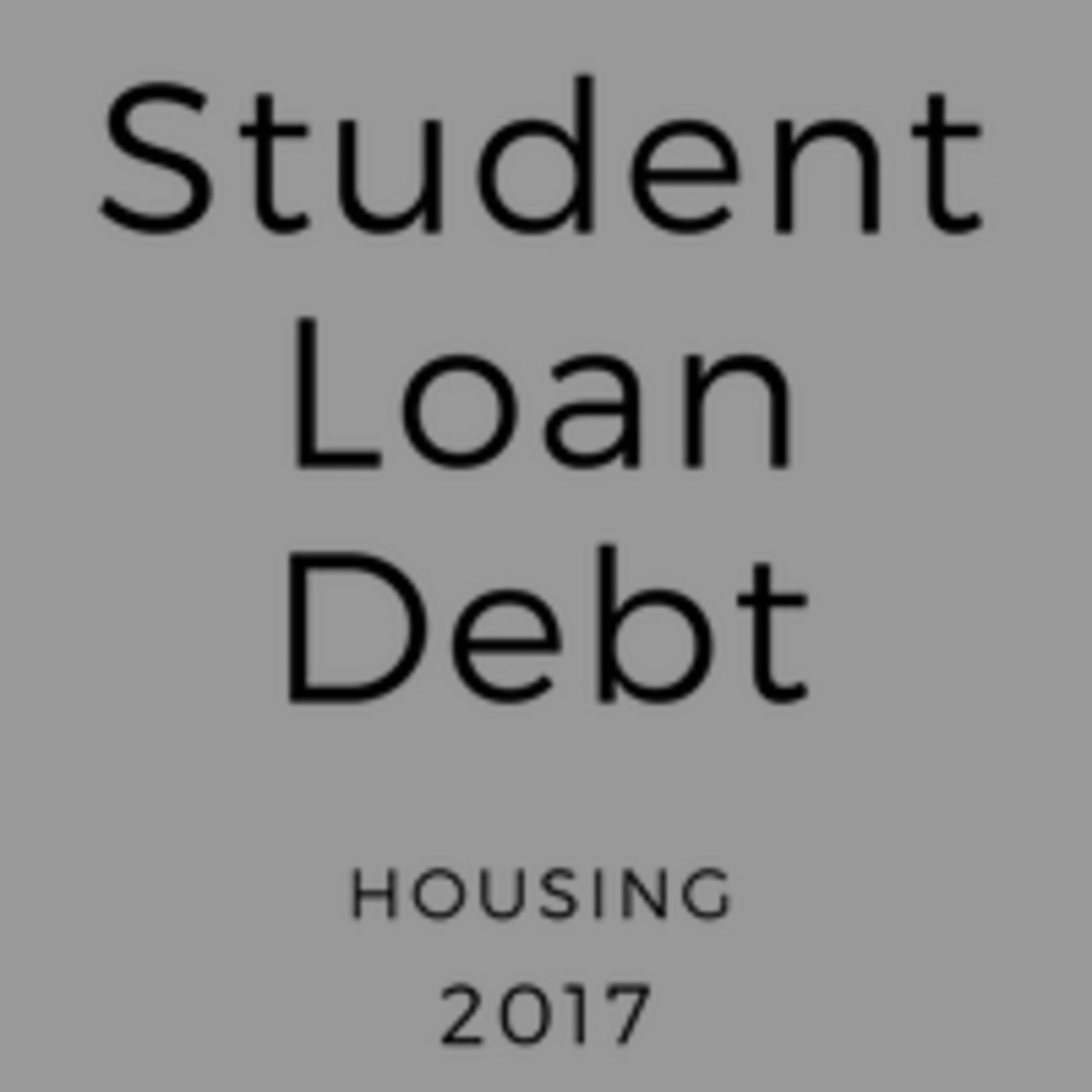Student Loan Debt and Housing 2017
