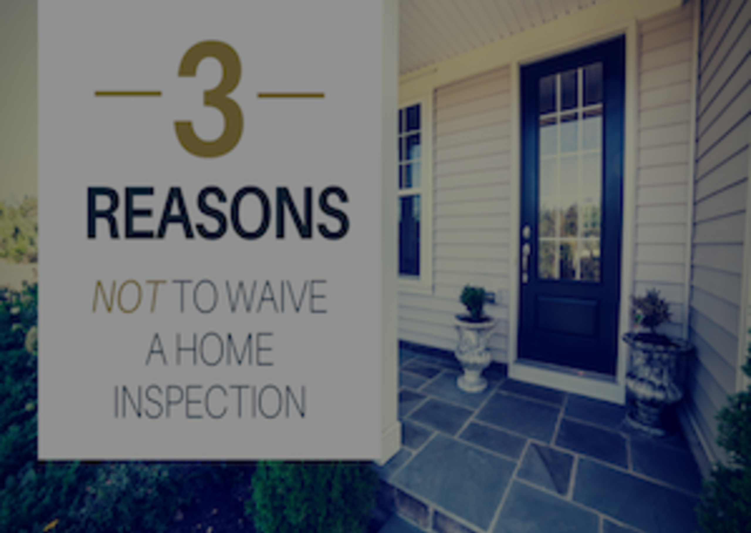 3 Reasons Not to Waive a Home Inspection
