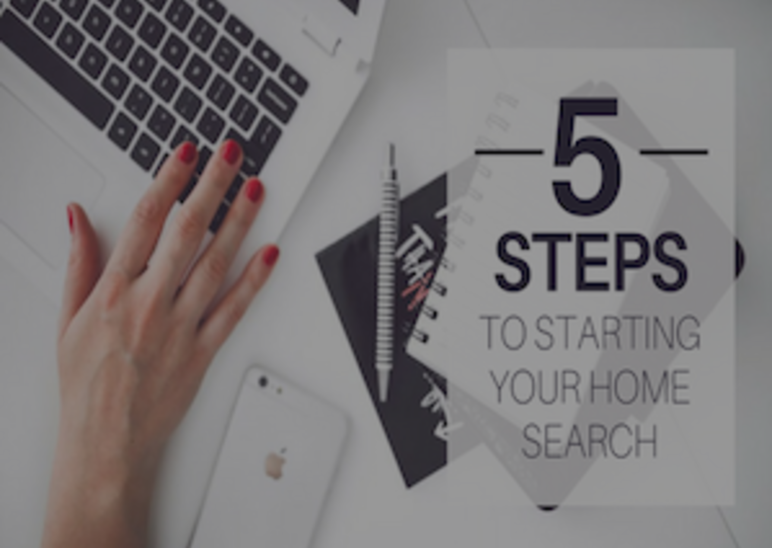 5 Steps to Starting Your Home Search