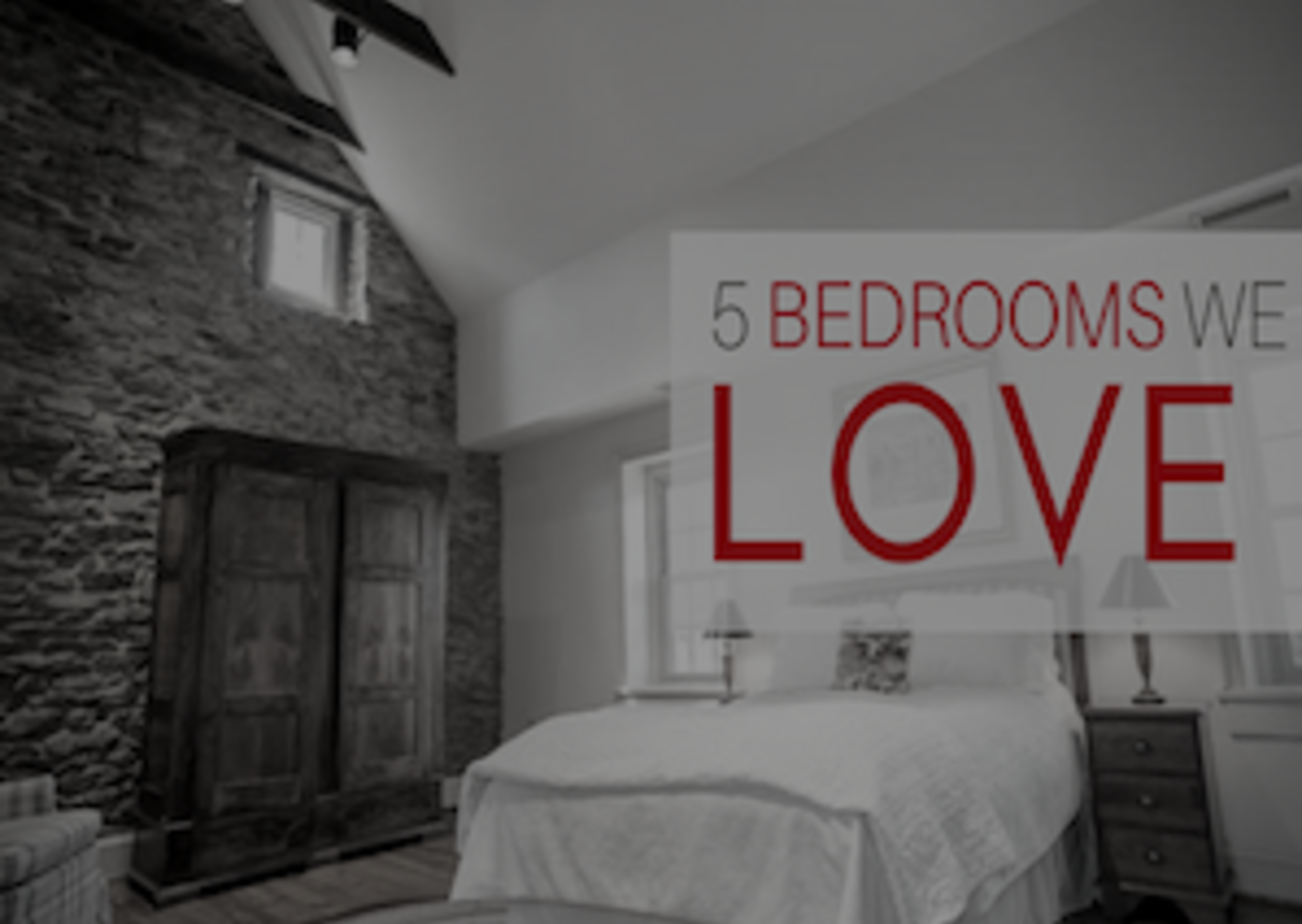 5 BEDROOMS WE LOVE (& you will too)