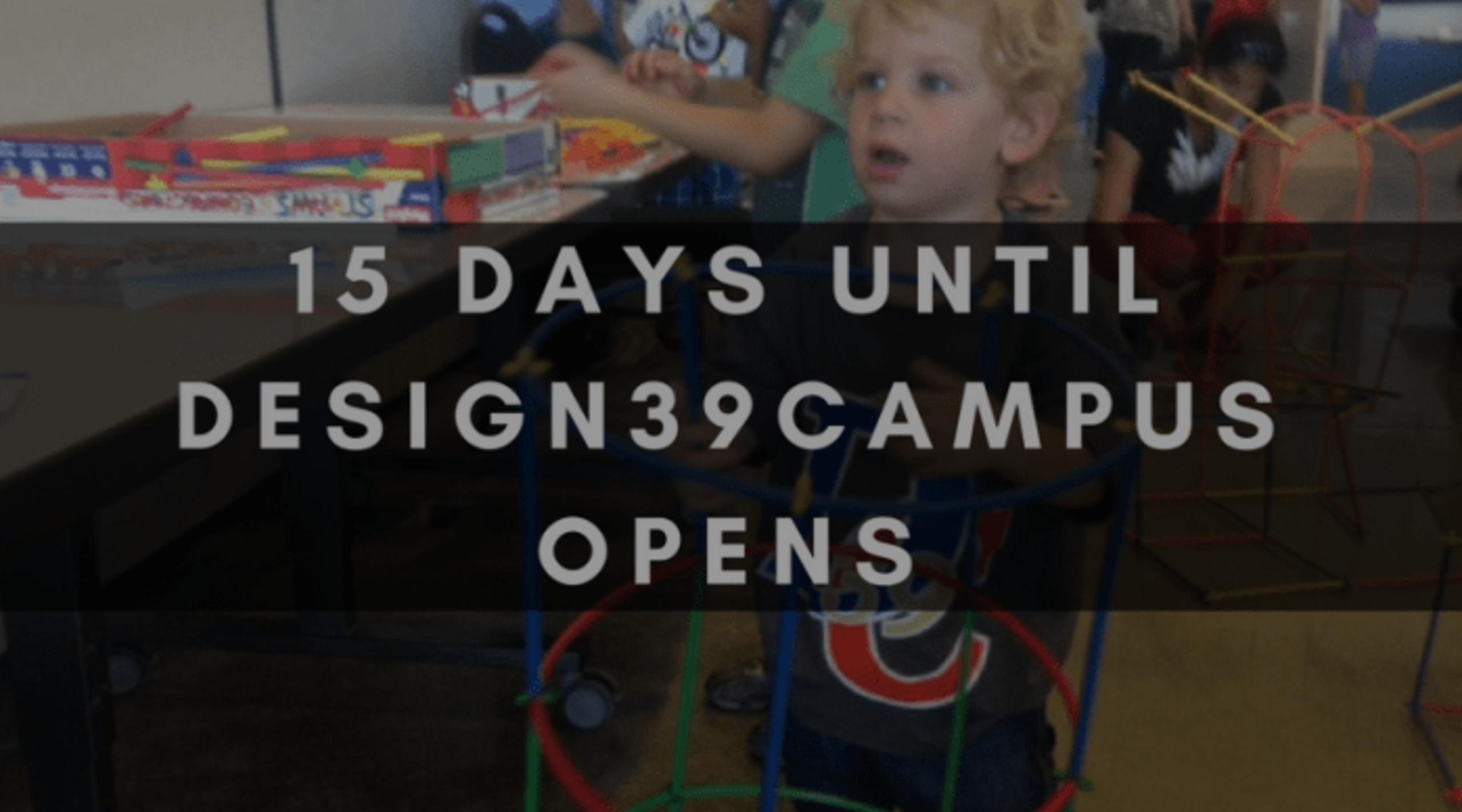 15 DAYS UNTIL DESIGN39CAMPUS OPENS