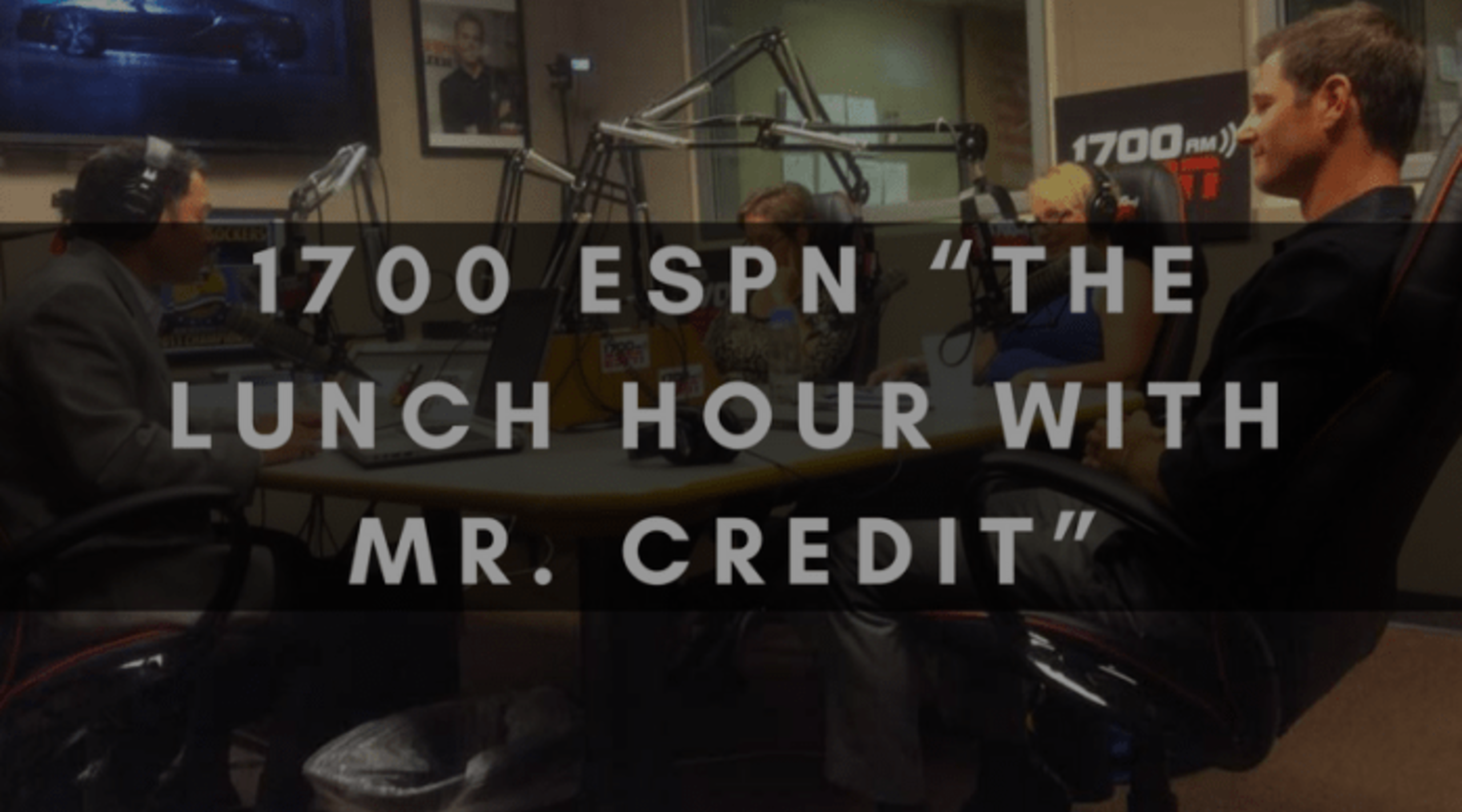 """1700 ESPN """"THE LUNCH HOUR WITH MR. CREDIT"""