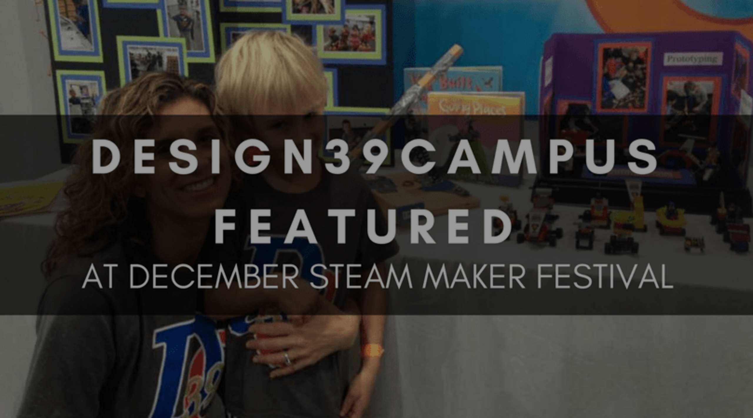 DESIGN39CAMPUS FEATURED AT DECEMBER STEAM MAKER FESTIVAL