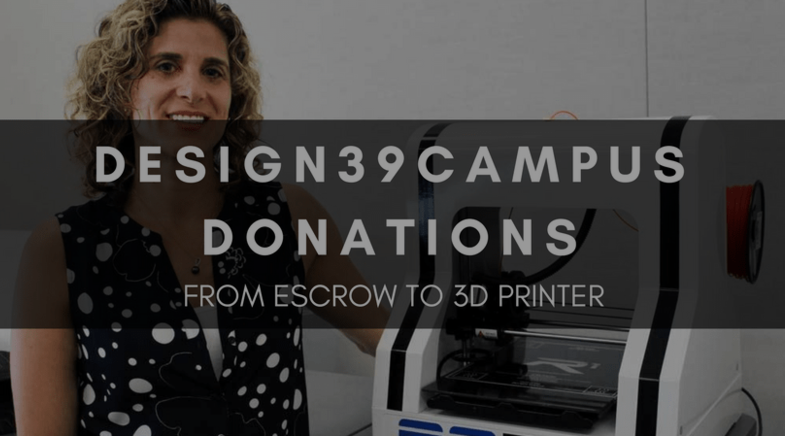 DESIGN39CAMPUS DONATIONS: FROM ESCROW TO 3D PRINTER
