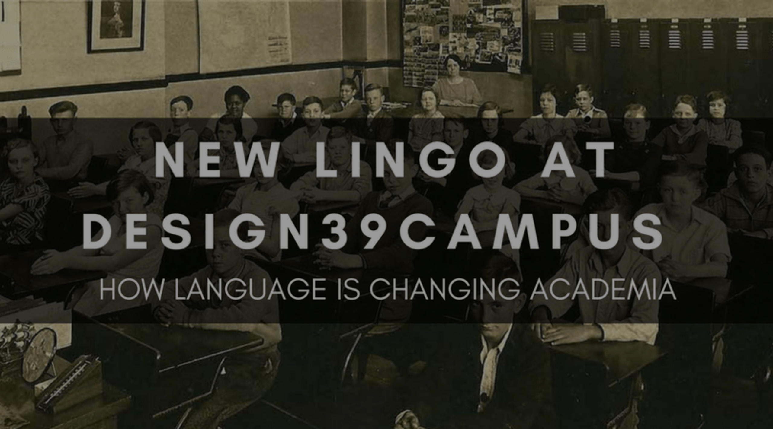 NEW LINGO AT DESIGN39CAMPUS: HOW LANGUAGE IS CHANGING ACADEMIA