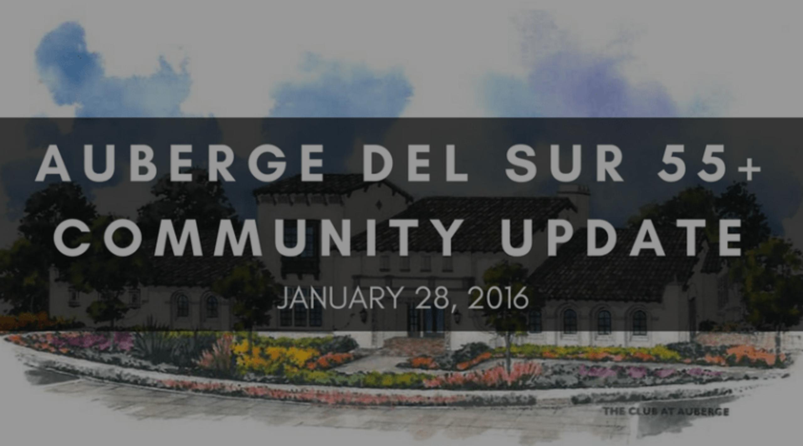 AUBERGE DEL SUR 55+ COMMUNITY UPDATE | JANUARY 28, 2016