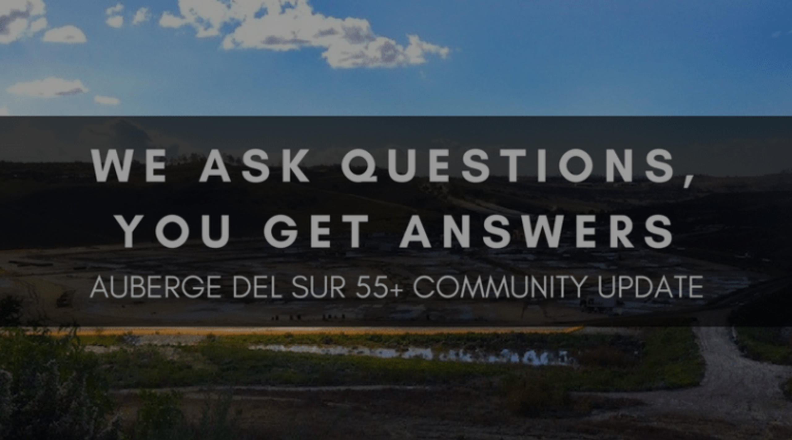 WE ASK QUESTIONS, YOU GET ANSWERS | AUBERGE DEL SUR 55+ COMMUNITY UPDATE