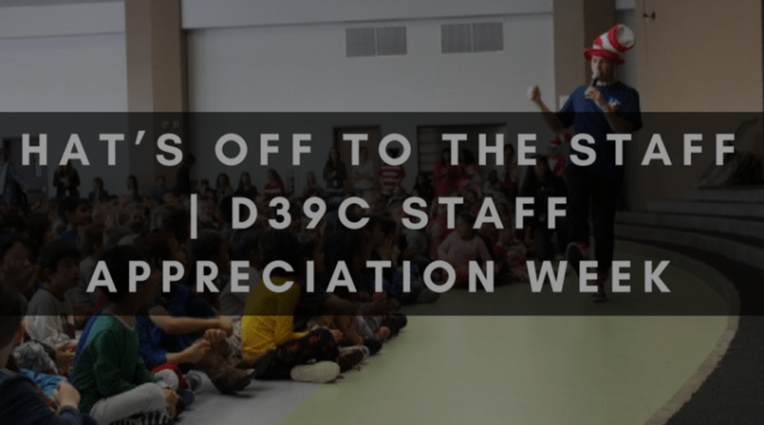 HAT'S OFF TO THE STAFF | D39C STAFF APPRECIATION WEEK