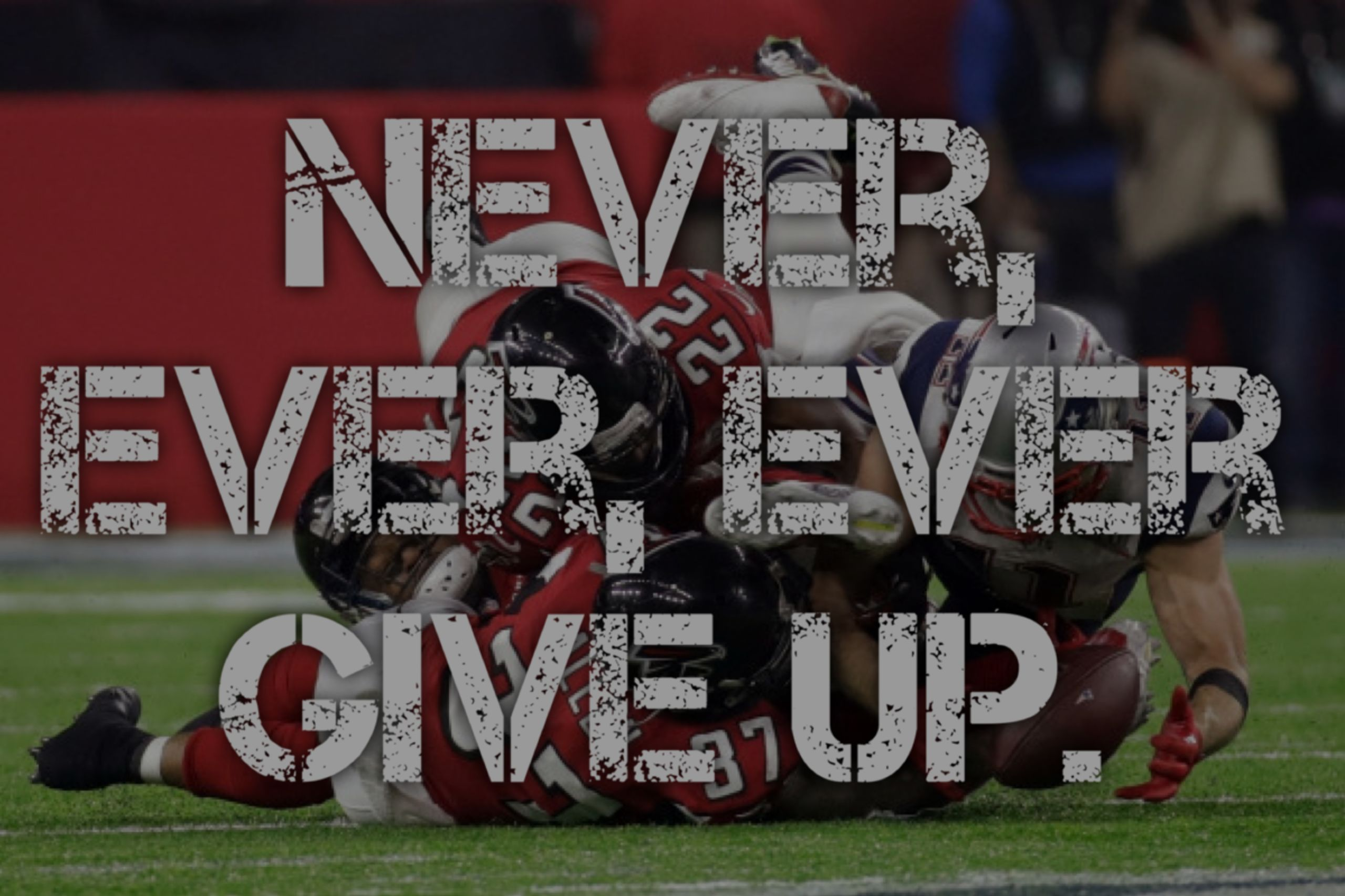 Never, Ever, EVER Give Up