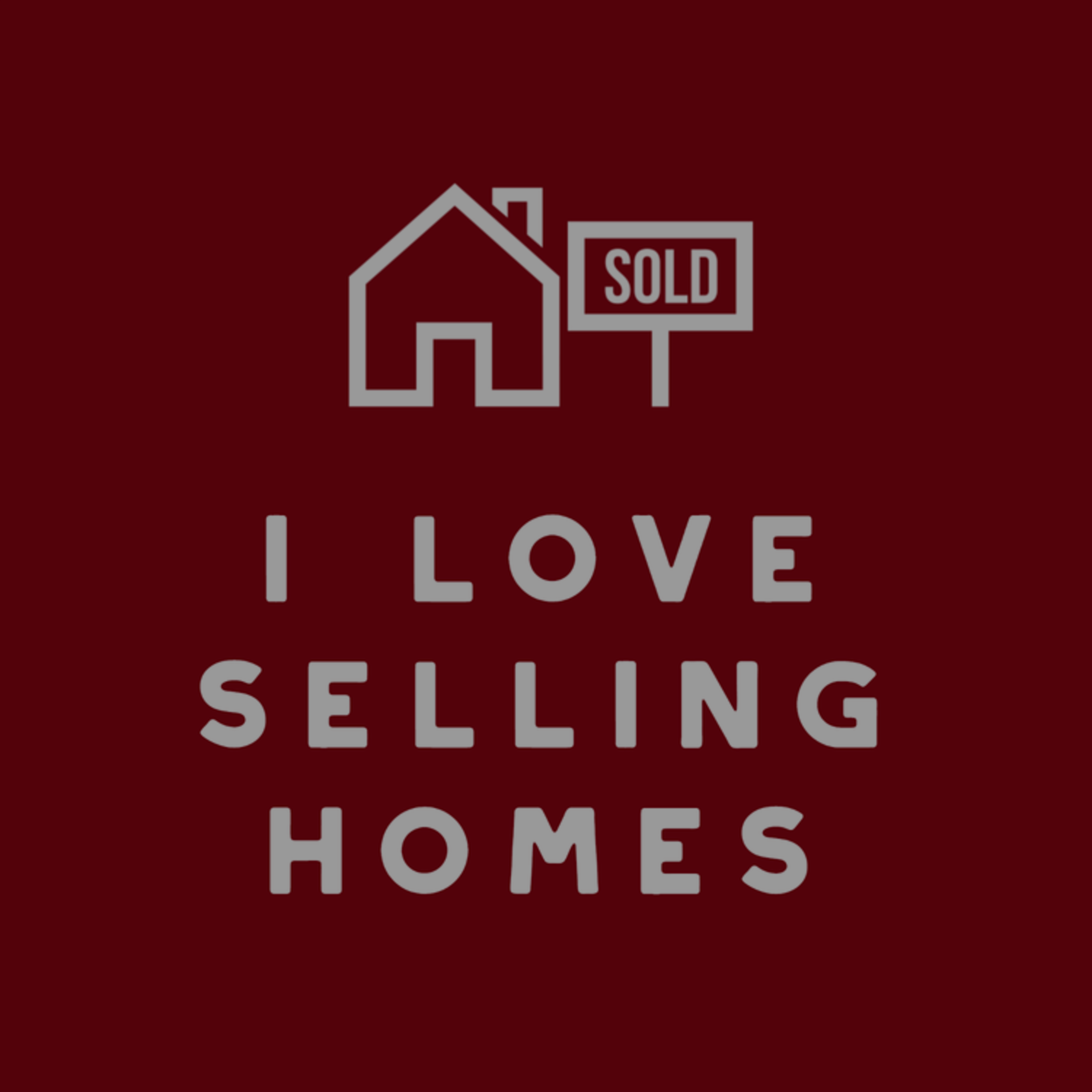 I love to sell homes!