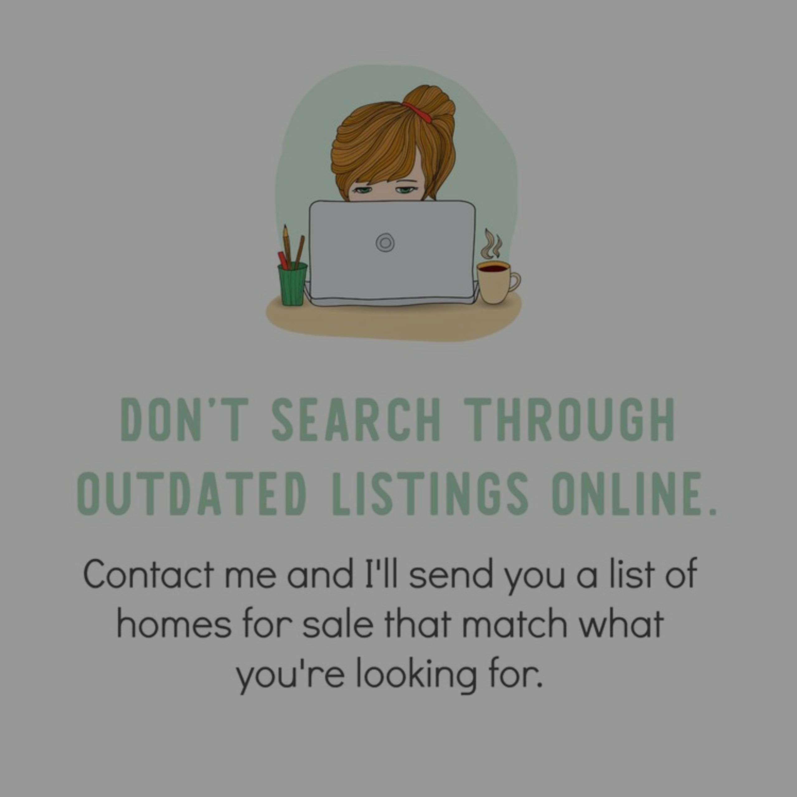 Searching for homes online? Avoid searching for homes with outdated information! Call The Rager Group
