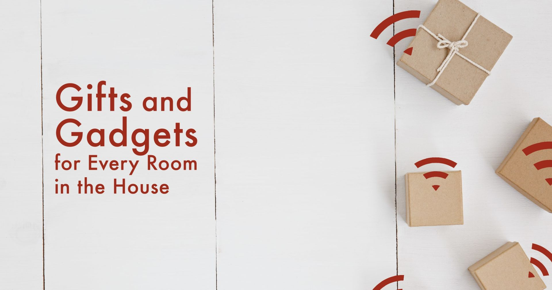 Gifts and Gadgets for Every Room in the House