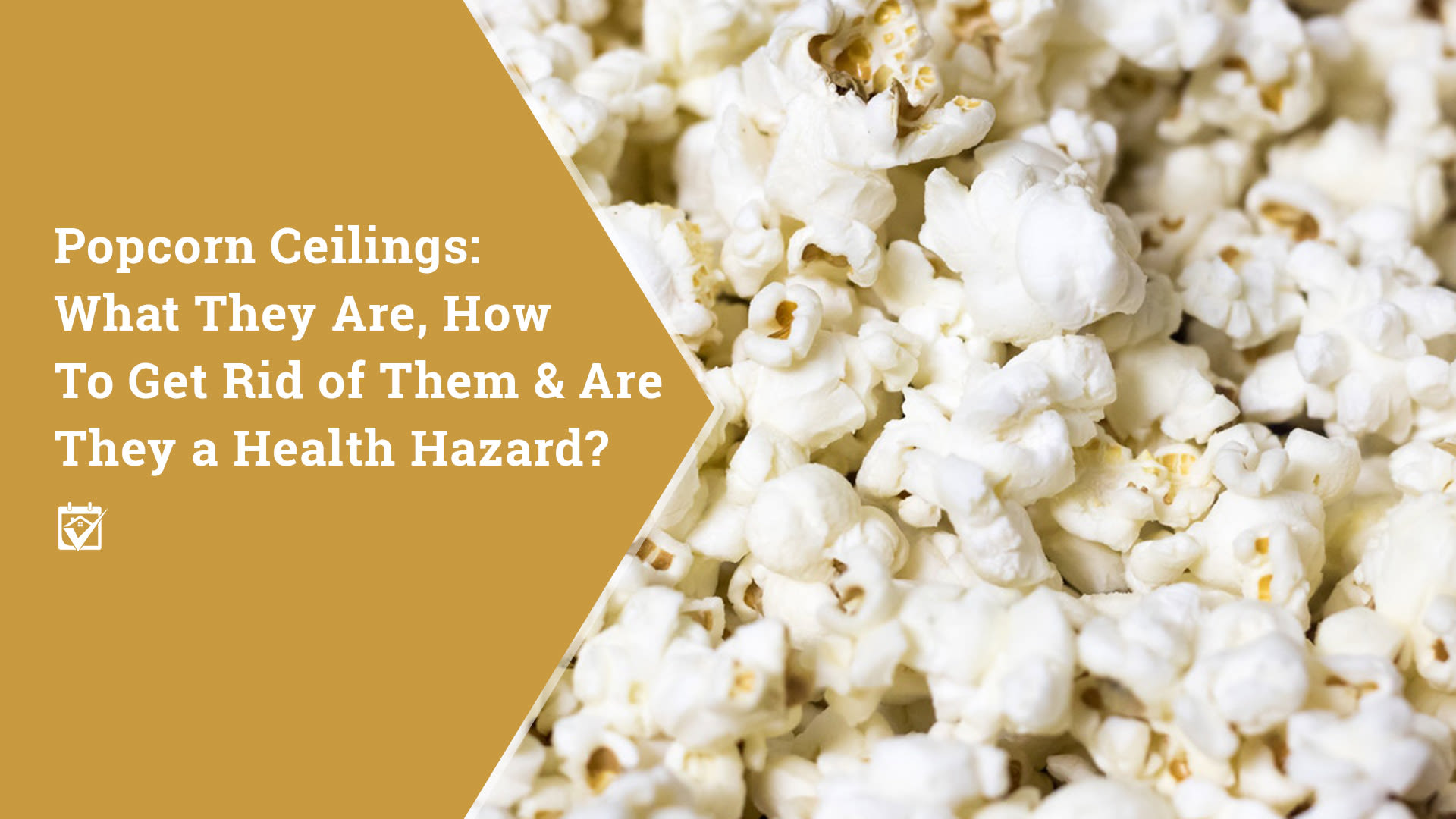 Popcorn Ceilings: What They Are, How To Get Rid of Them, & Are They a Health Hazard?