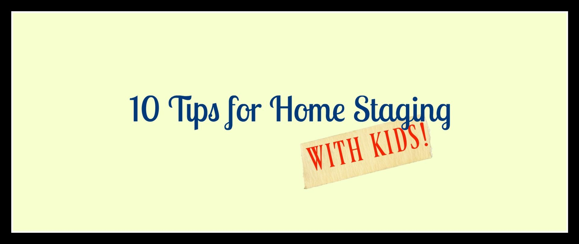 TEN TIPS FOR HOME STAGING WITH KIDS