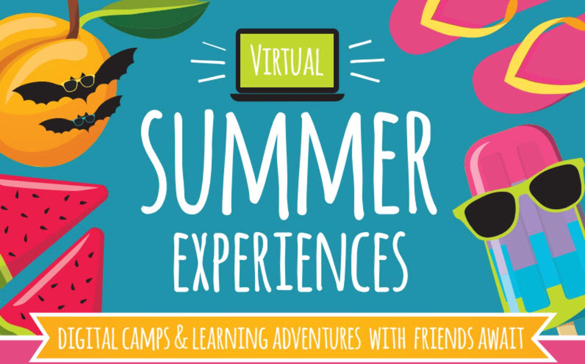 VIRTUAL Summer Experiences – Camps & Adventures