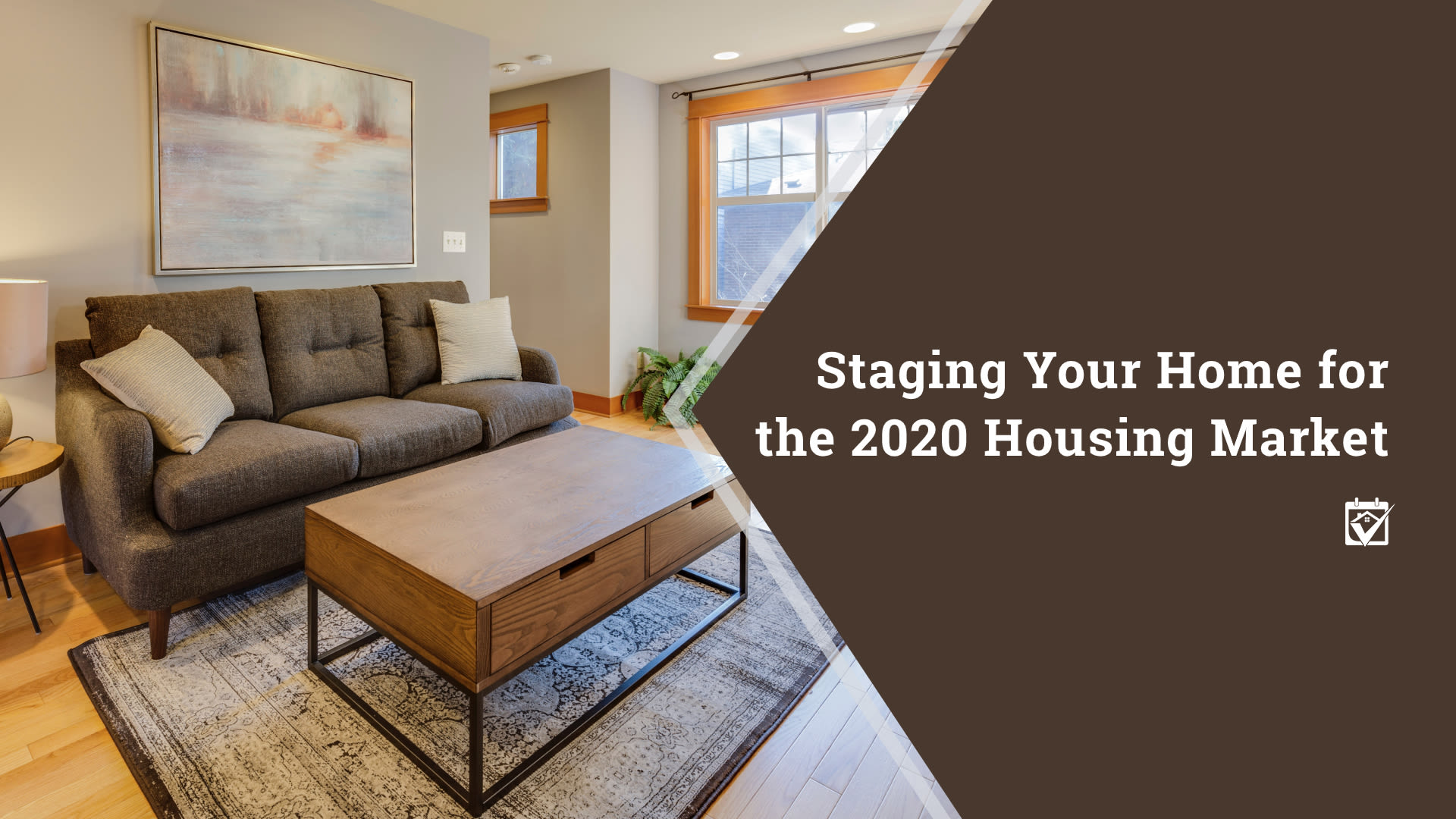 STAGING YOUR HOME FOR THE 2020 MARKET