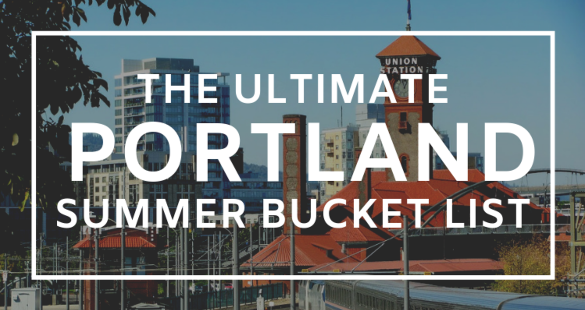 The Ultimate Portland Summer Bucket List