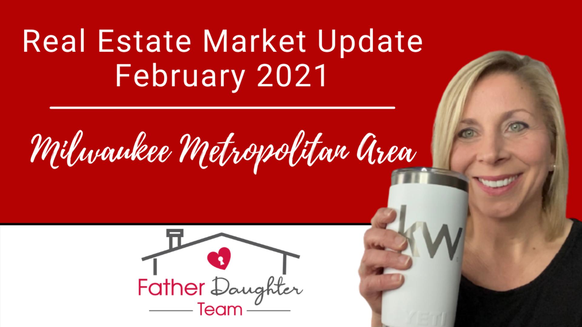 Real Estate Market Update February 2021 | Milwaukee Metropolitan Area