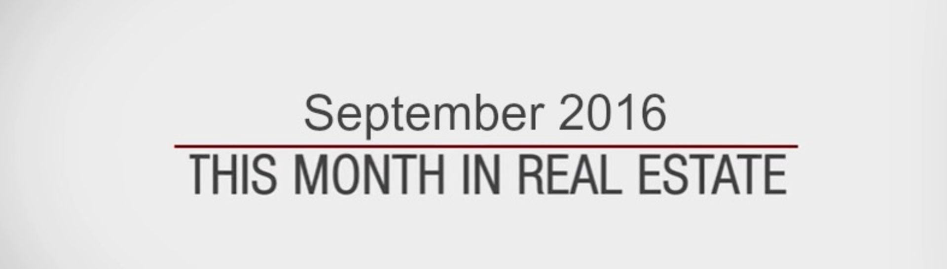 This Month in Real Estate – September 2016