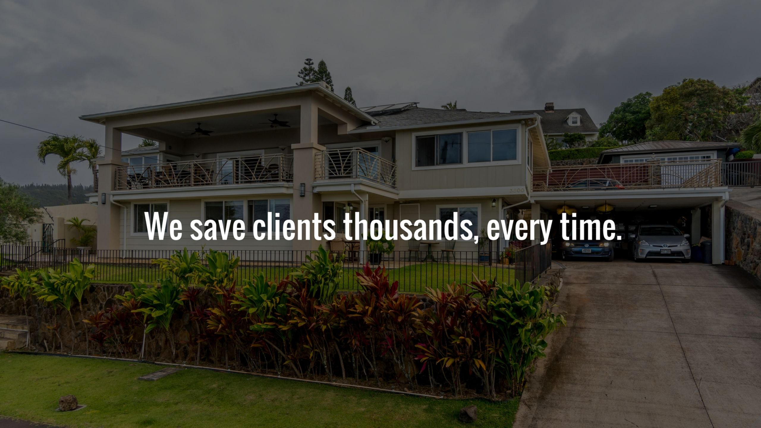 We save clients thousands, every time.