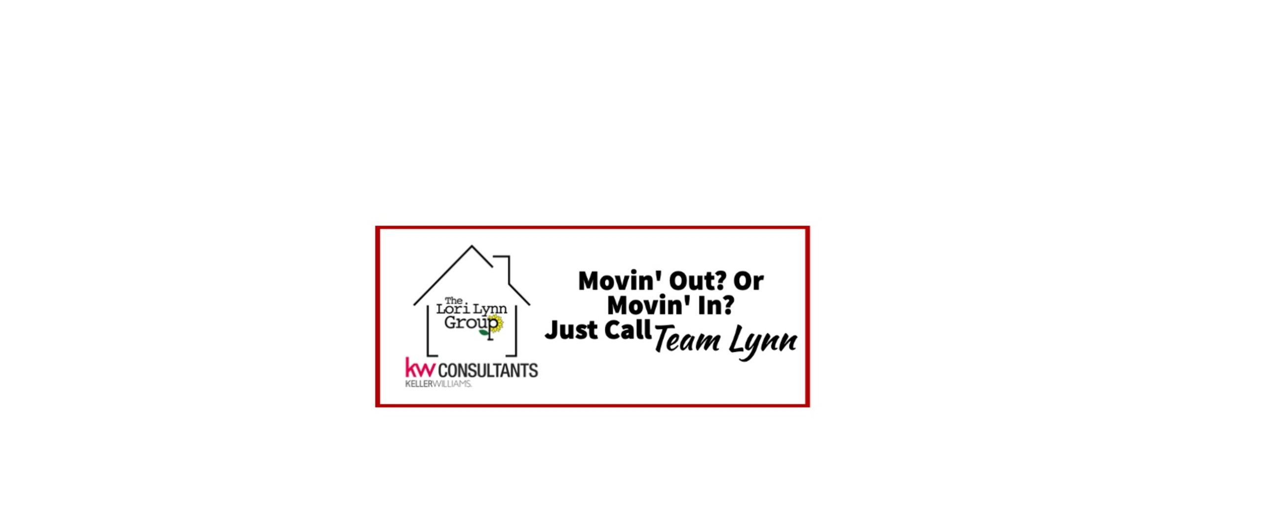 The Lori Lynn Group with KW Consultants - Movin' Out, Movin' in, just call Team Lynn