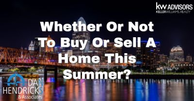 Whether Or Not To Buy Or Sell A Home This Summer?