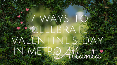 7 Ways to Celebrate Valentine's Day in Metro Atlanta