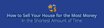 How to Sell Your House for the Most Money In the Shortest Amount of Time